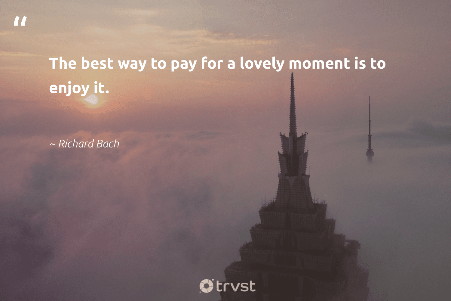 """""""The best way to pay for a lovely moment is to enjoy it.""""  - Richard Bach #trvst #quotes #mindset #impact #begreat #ecoconscious #health #dotherightthing #changemakers #dogood #togetherwecan #collectiveaction"""