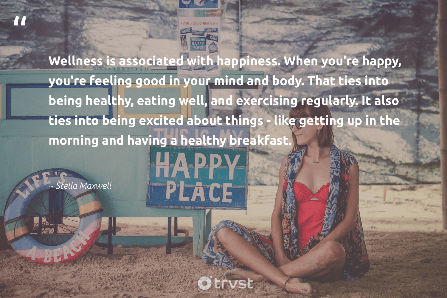 """""""Wellness is associated with happiness. When you're happy, you're feeling good in your mind and body. That ties into being healthy, eating well, and exercising regularly. It also ties into being excited about things - like getting up in the morning and having a healthy breakfast.""""  - Stella Maxwell #trvst #quotes #wellbeing #happy #happiness #wellness #healthy #healthyeating #wellbeing #health #changemakers #socialimpact"""