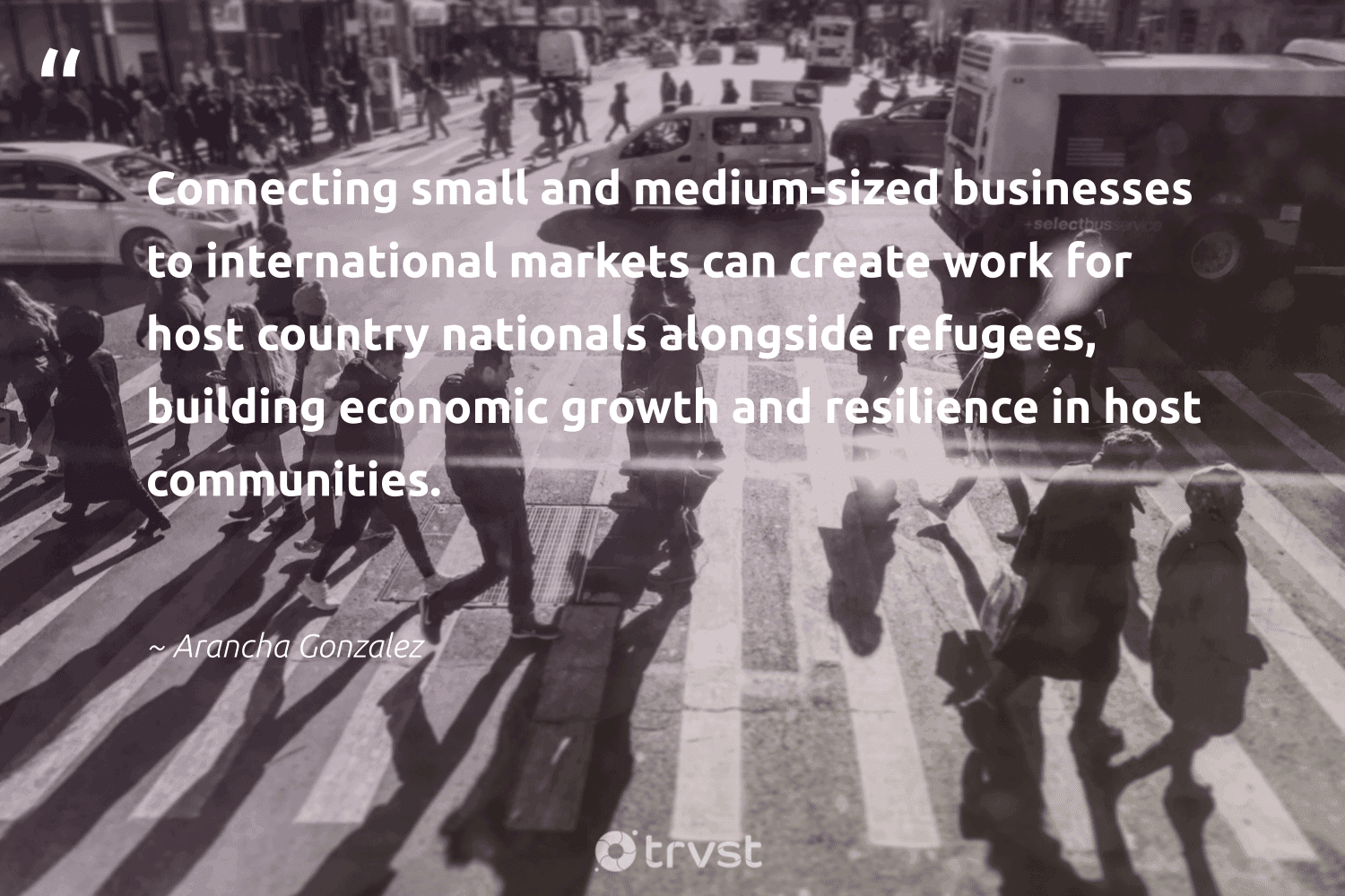 """""""Connecting small and medium-sized businesses to international markets can create work for host country nationals alongside refugees, building economic growth and resilience in host communities.""""  - Arancha Gonzalez #trvst #quotes #refugees #communities #refugee #weareallone #equalrights #socialchange #refugeeswelcome #sustainablefutures #makeadifference #impact"""