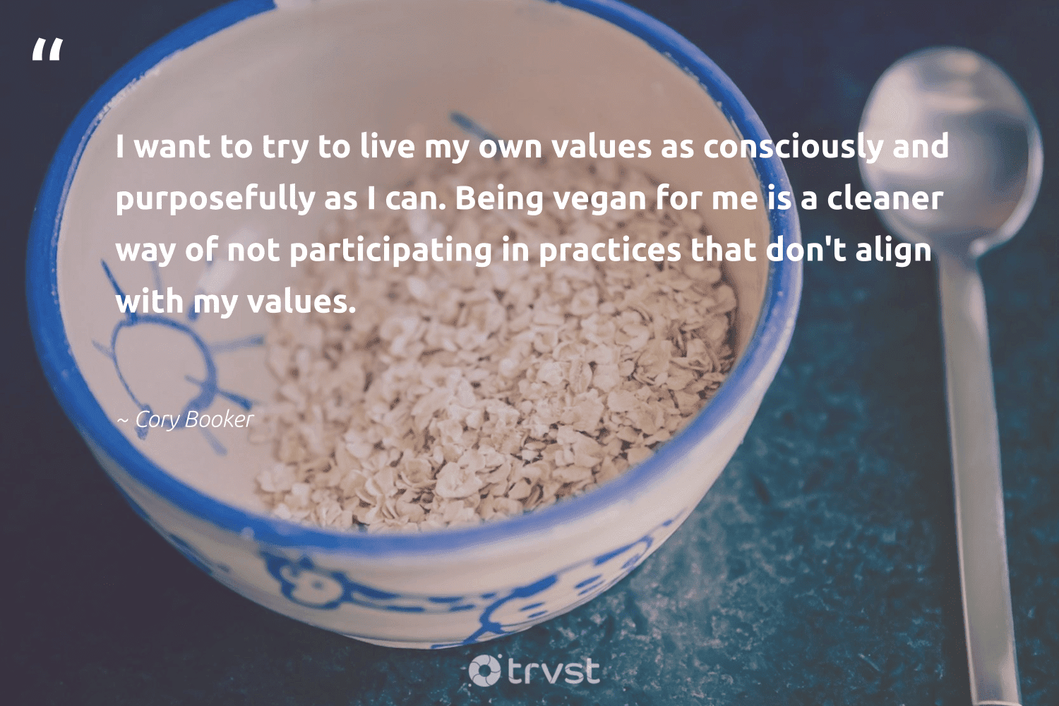 """""""I want to try to live my own values as consciously and purposefully as I can. Being vegan for me is a cleaner way of not participating in practices that don't align with my values.""""  - Cory Booker #trvst #quotes #vegan #veganfoodshare #greenliving #bethechange #ecoconscious #veggie #fashion #green #gogreen #veganlife"""