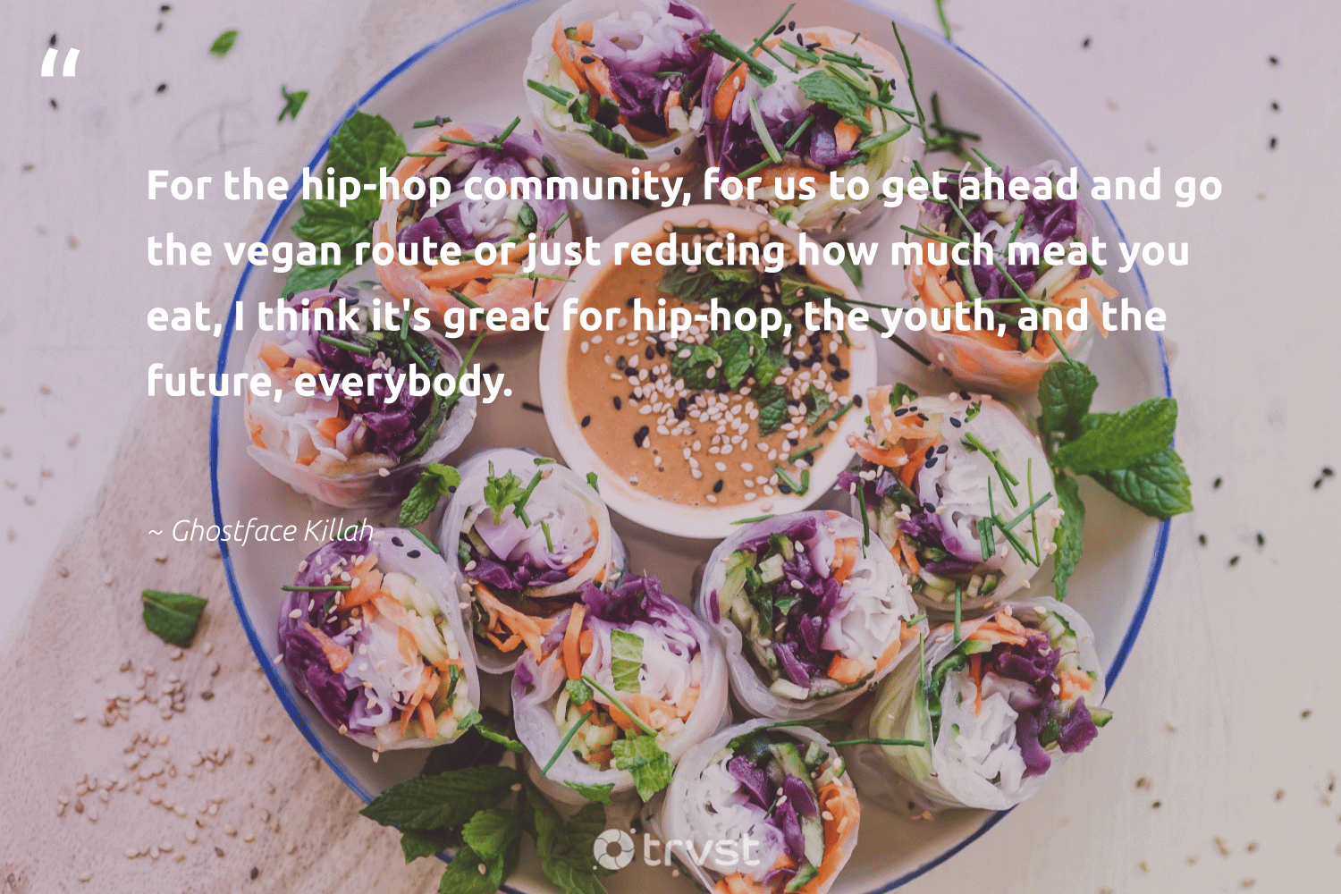 """""""For the hip-hop community, for us to get ahead and go the vegan route or just reducing how much meat you eat, I think it's great for hip-hop, the youth, and the future, everybody.""""  - Ghostface Killah #trvst #quotes #vegan #govegan #sustainability #fashion #dotherightthing #veganlife #gogreen #bethechange #changetheworld #vegetarian"""