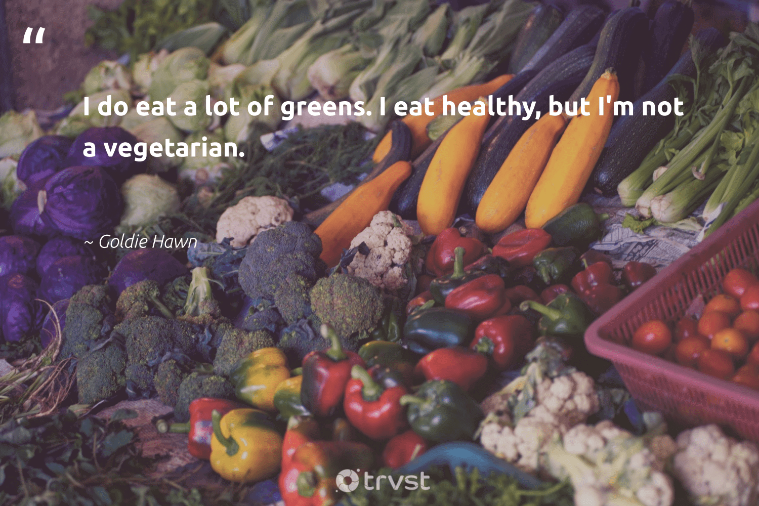 """""""I do eat a lot of greens. I eat healthy, but I'm not a vegetarian.""""  - Goldie Hawn #trvst #quotes #healthy #vegetarian #wellness #greenliving #health #bethechange #wellbeing #fashion #changemakers #socialimpact"""