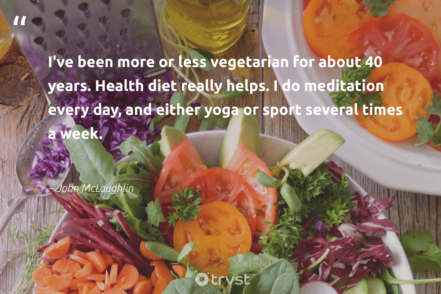 """""""I've been more or less vegetarian for about 40 years. Health diet really helps. I do meditation every day, and either yoga or sport several times a week.""""  - John McLaughlin #trvst #quotes #health #yoga #meditation #vegetarian #growthmindset #gogreen #nevergiveup #socialimpact #entrepreneurmindset #greenliving"""