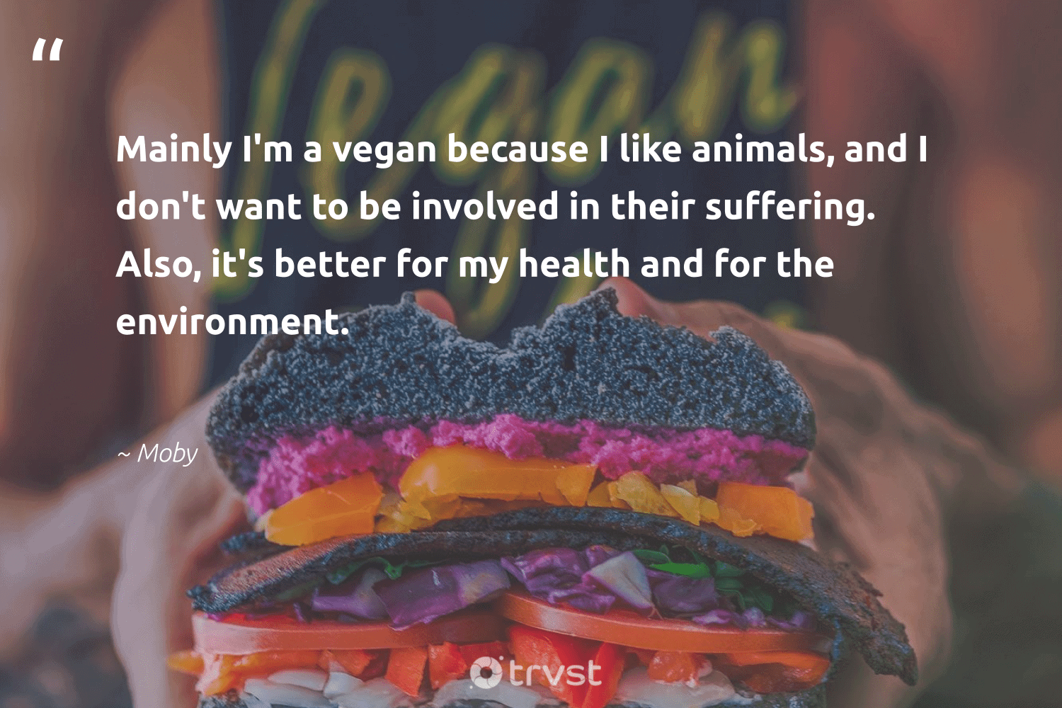 """""""Mainly I'm a vegan because I like animals, and I don't want to be involved in their suffering. Also, it's better for my health and for the environment.""""  - Moby #trvst #quotes #environment #animals #health #vegan #mothernature #sustainability #gogreen #changetheworld #conservation #greenliving"""