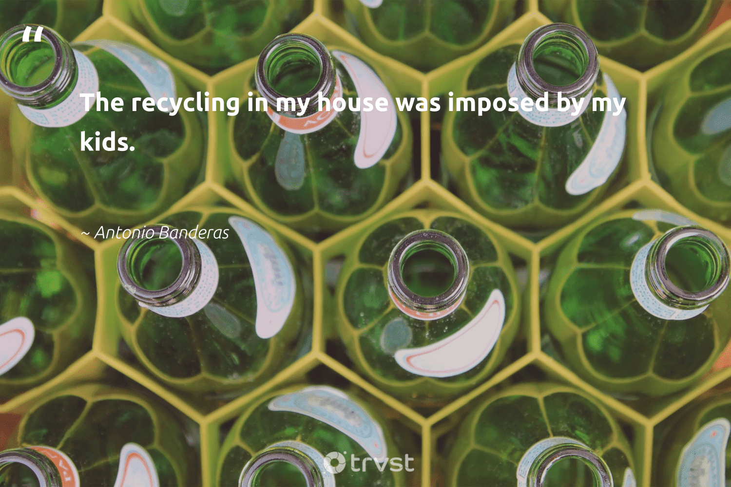 """""""The recycling in my house was imposed by my kids.""""  - Antonio Banderas #trvst #quotes #recycling #repair #ecoconscious #ethical #bethechange #upcycling #ecoactivism #biodegradable #impact #reducereuserecycle"""