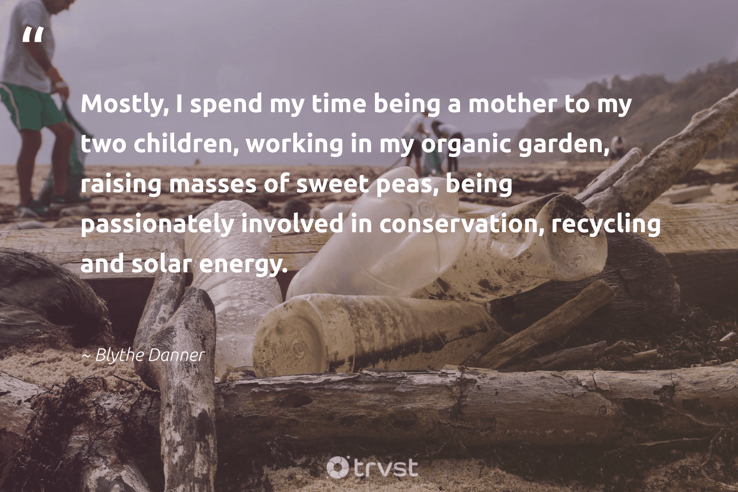"""""""Mostly, I spend my time being a mother to my two children, working in my organic garden, raising masses of sweet peas, being passionately involved in conservation, recycling and solar energy.""""  - Blythe Danner #trvst #quotes #recycling #energy #solar #solarenergy #conservation #children #organic #solarfuture #recycle #noplanetb"""