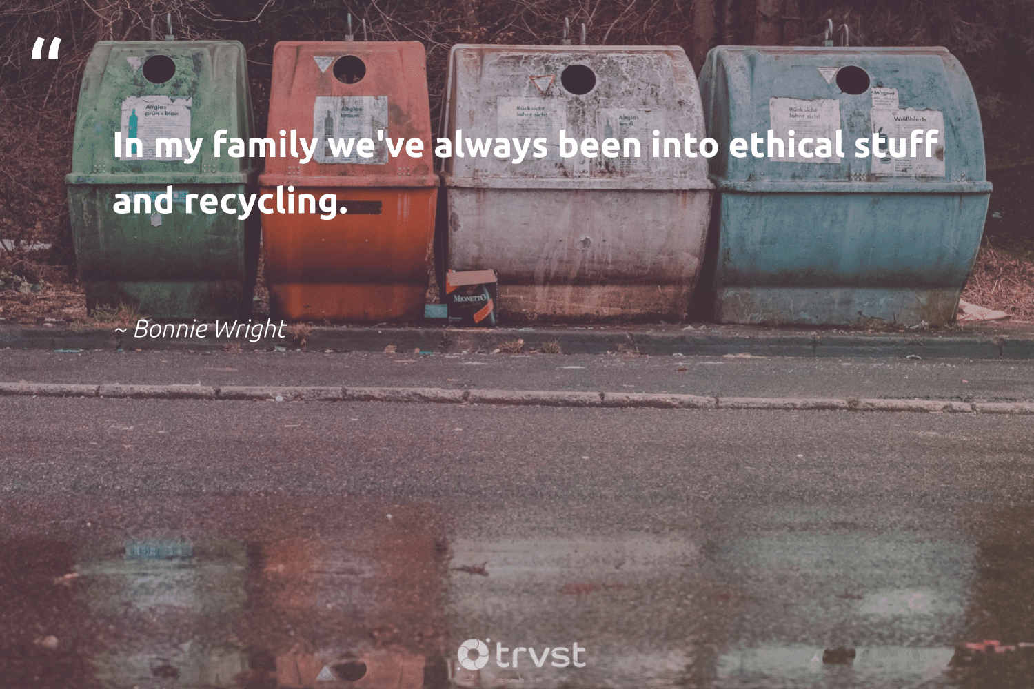 """""""In my family we've always been into ethical stuff and recycling.""""  - Bonnie Wright #trvst #quotes #recycling #ethical #family #upcycling #trash #sustainability #socialchange #recycled #planetearthfirst #changeahabit"""