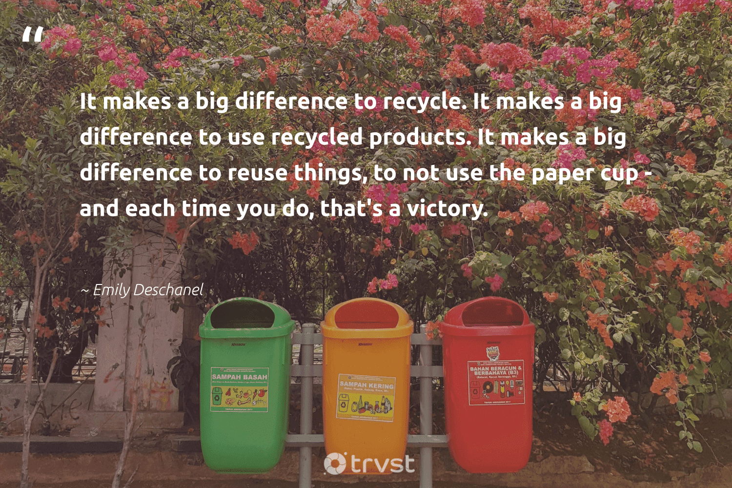 """""""It makes a big difference to recycle. It makes a big difference to use recycled products. It makes a big difference to reuse things, to not use the paper cup - and each time you do, that's a victory.""""  - Emily Deschanel #trvst #quotes #recycling #recycle #recycled #reuse #reducereuserecycle #reduce #changetheworld #greenliving #impact #repair"""