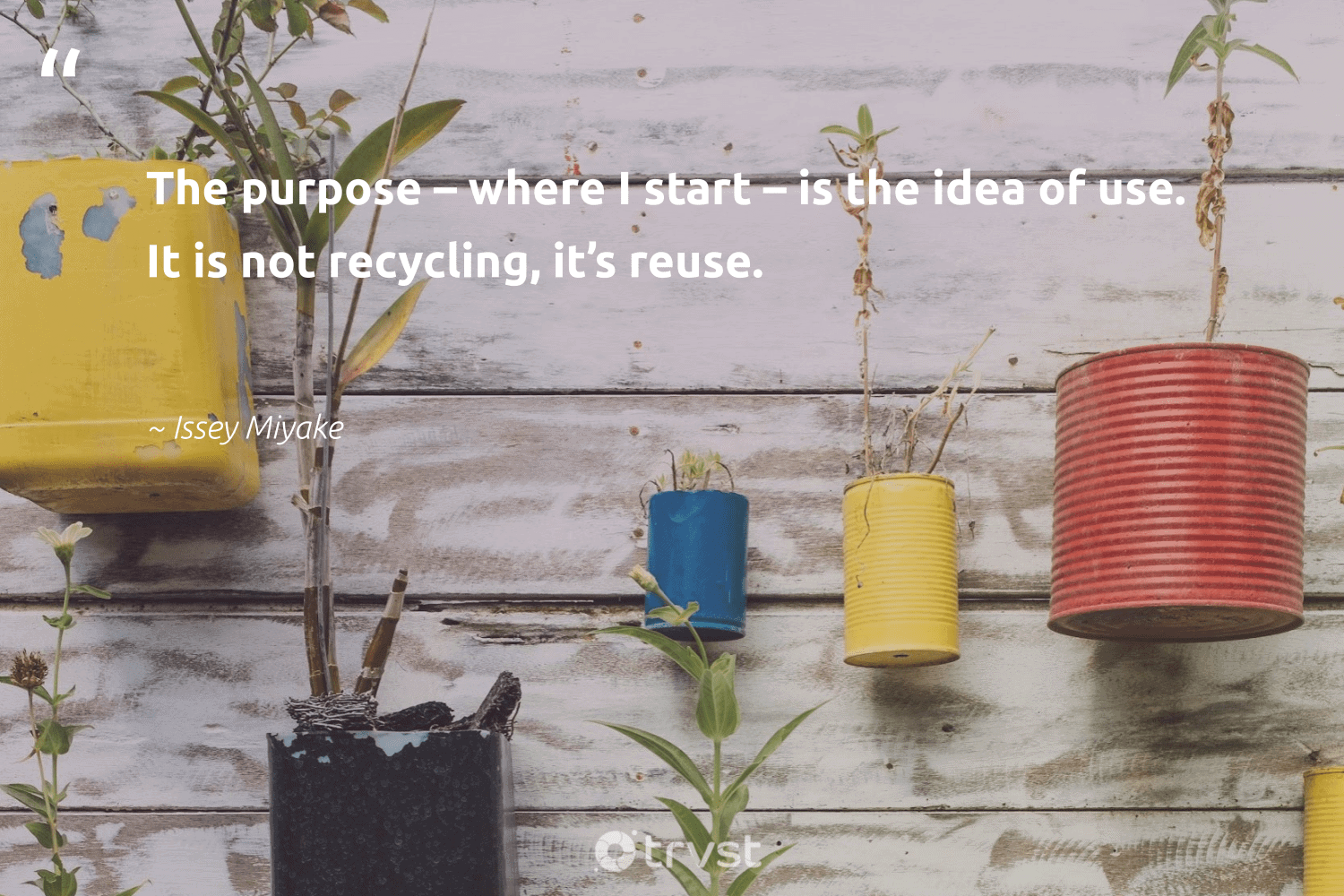 """""""The purpose – where I start – is the idea of use. It is not recycling, it's reuse.""""  - Issey Miyake #trvst #quotes #recycling #reuse #purpose #reducereuserecycle #reduce #savetheplanet #earthdayeveryday #socialimpact #upcycling #recycled"""
