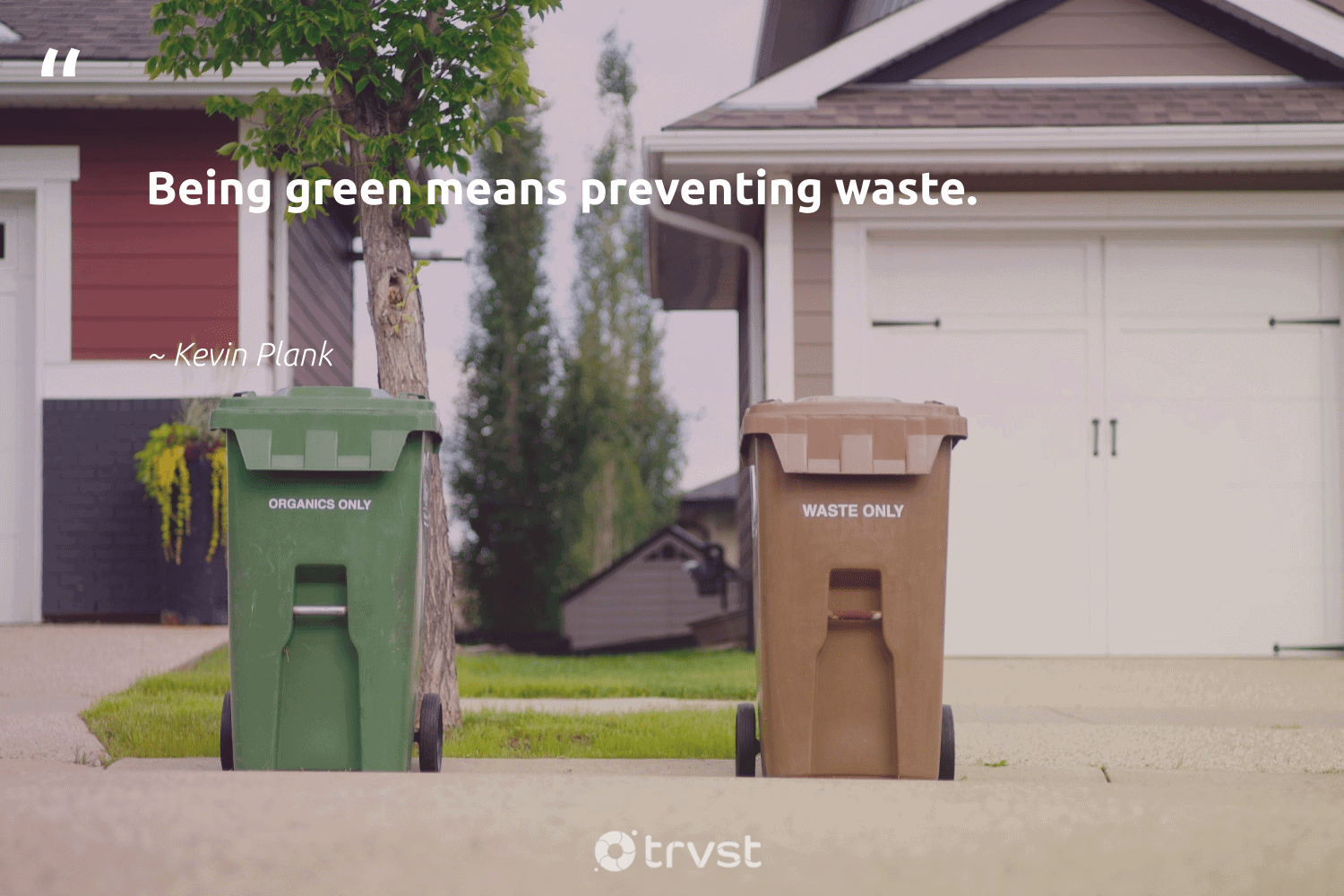 """""""Being green means preventing waste.""""  - Kevin Plank #trvst #quotes #waste #green #wastefree #dotherightthing #thinkgreen #ecoconscious #sustainability #changetheworld #changeahabit #gogreen"""