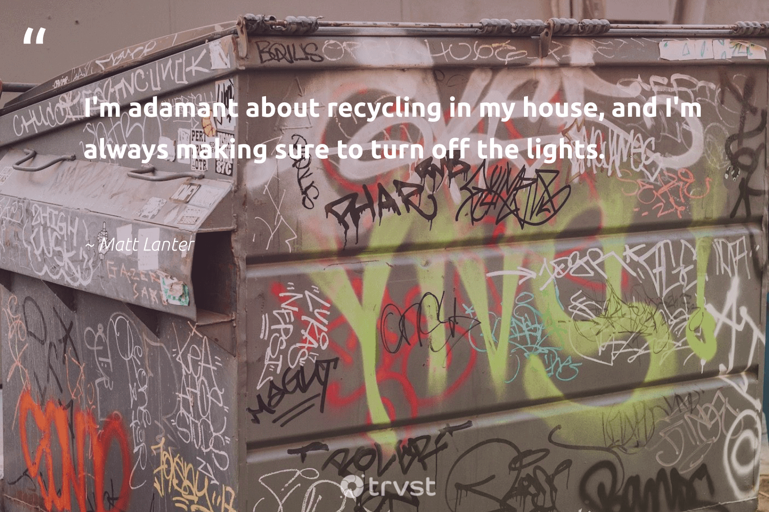 """""""I'm adamant about recycling in my house, and I'm always making sure to turn off the lights.""""  - Matt Lanter #trvst #quotes #recycling #repair #environment #ethical #changetheworld #reduce #ecoactivism #wecandobetter #socialchange #upcycling"""