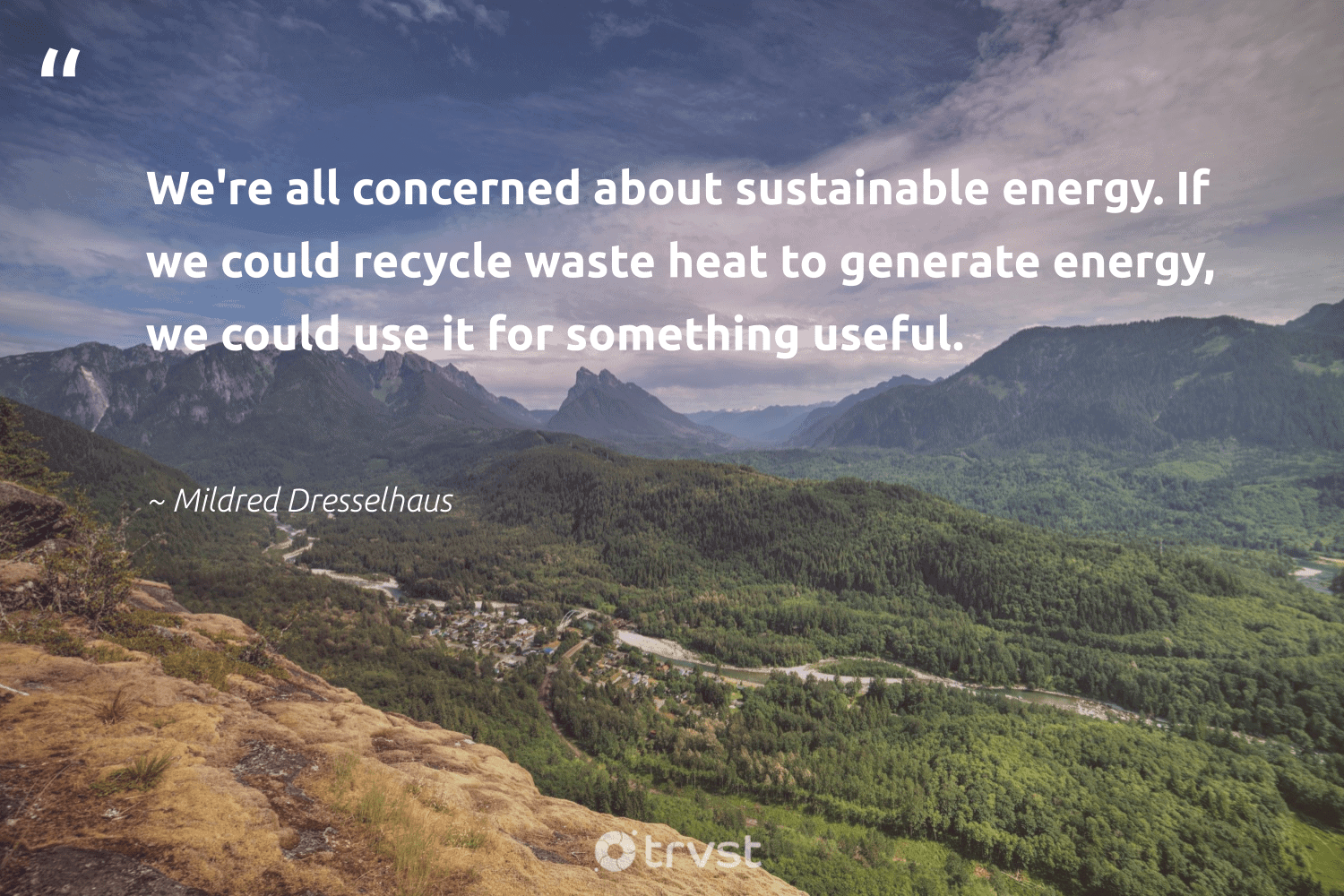 """""""We're all concerned about sustainable energy. If we could recycle waste heat to generate energy, we could use it for something useful.""""  - Mildred Dresselhaus #trvst #quotes #recycling #sustainable #waste #recycle #energy #reuse #savetheplanet #sustainability #socialchange #refurbished"""