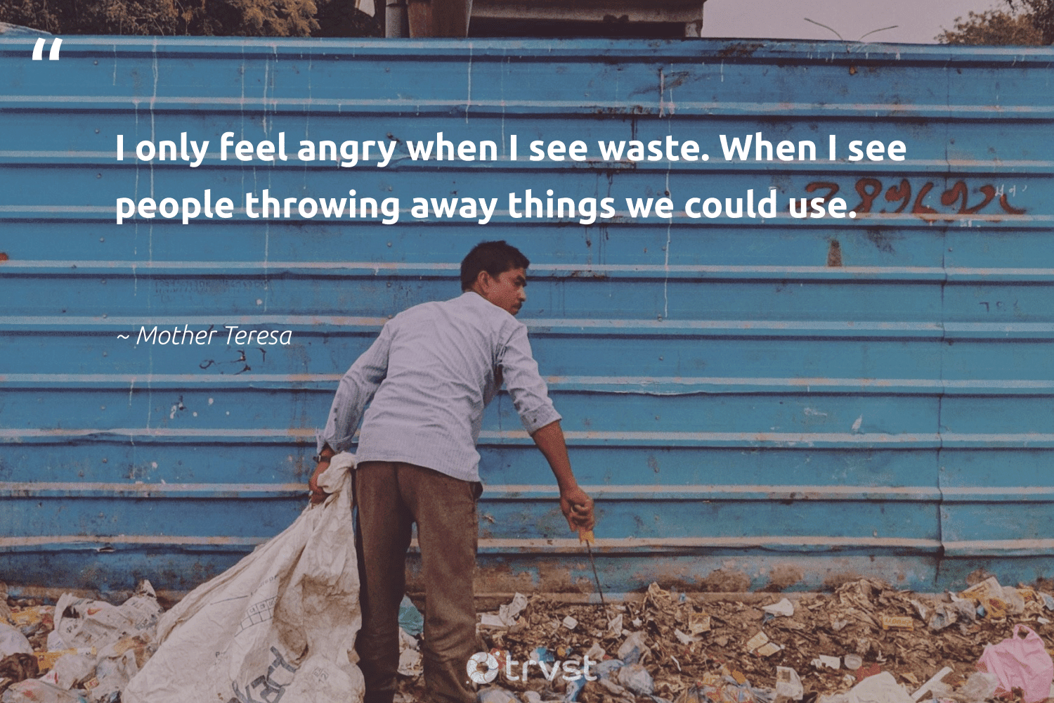 """""""I only feel angry when I see waste. When I see people throwing away things we could use.""""  - Mother Teresa #trvst #quotes #waste #sustainableliving #socialimpact #waronwaste #bethechange #thinkgreen #dosomething #gogreen #socialchange #changeahabit"""