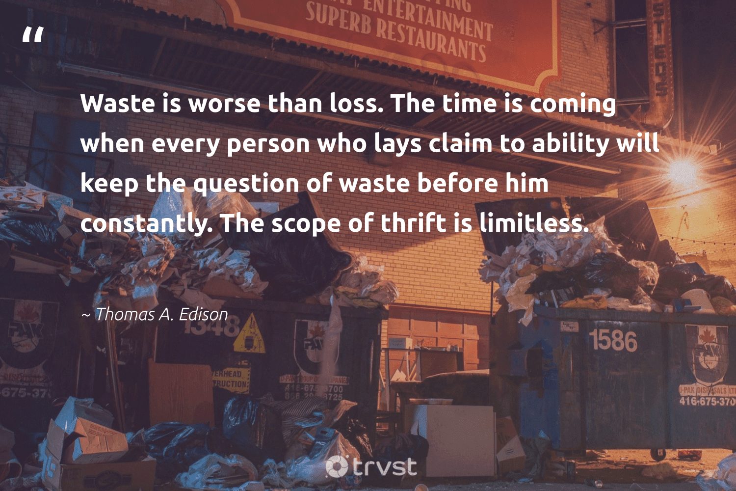"""""""Waste is worse than loss. The time is coming when every person who lays claim to ability will keep the question of waste before him constantly. The scope of thrift is limitless.""""  - Thomas A. Edison #trvst #quotes #waste #thrift #betterfortheplanet #beinspired #plantbased #bethechange #greenliving #socialimpact #trash #impact"""