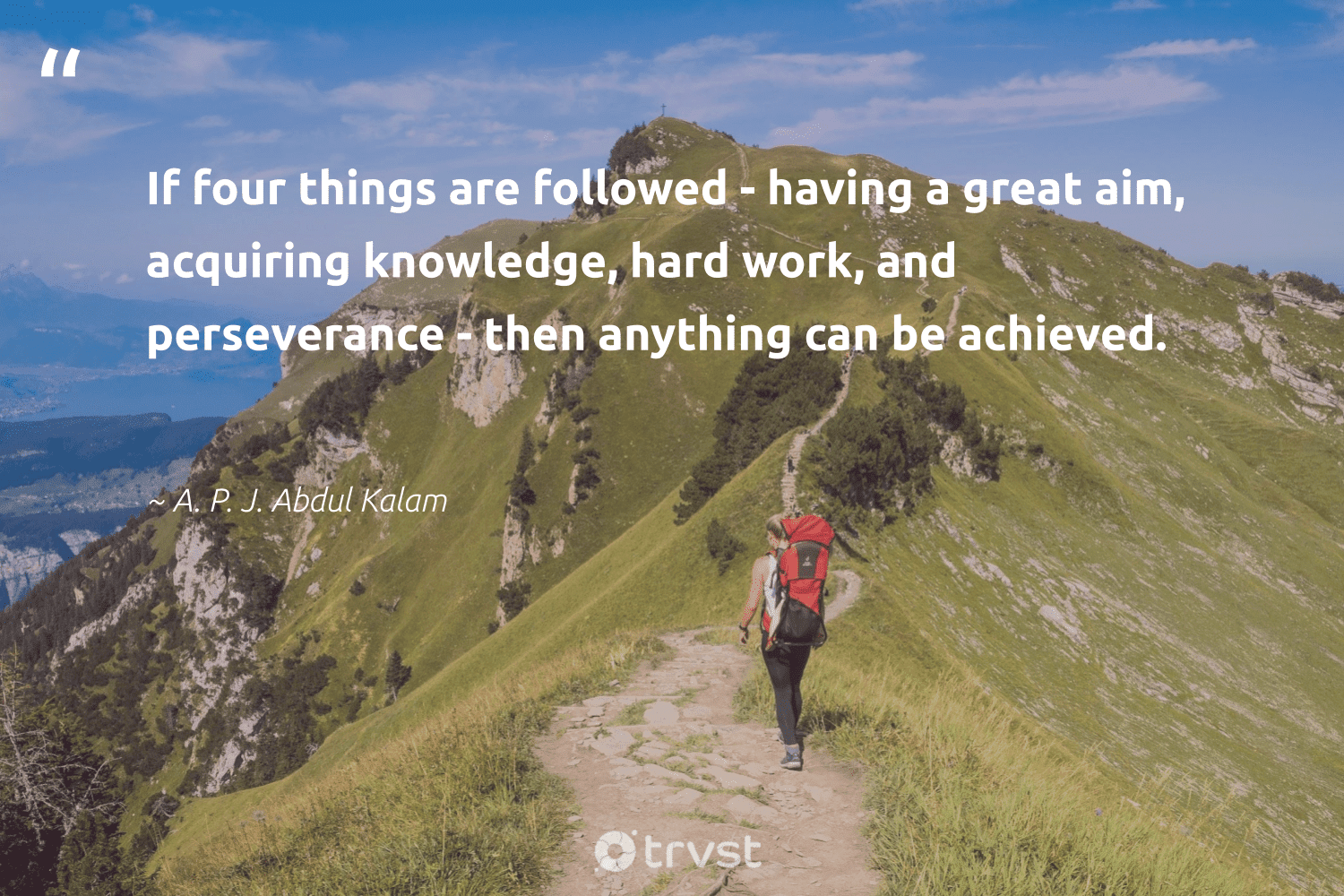 """""""If four things are followed - having a great aim, acquiring knowledge, hard work, and perseverance - then anything can be achieved.""""  - A. P. J. Abdul Kalam #trvst #quotes #begreat #gogreen #nevergiveup #dosomething #futureofwork #dotherightthing #softskills #ecoconscious #planetearthfirst #impact"""