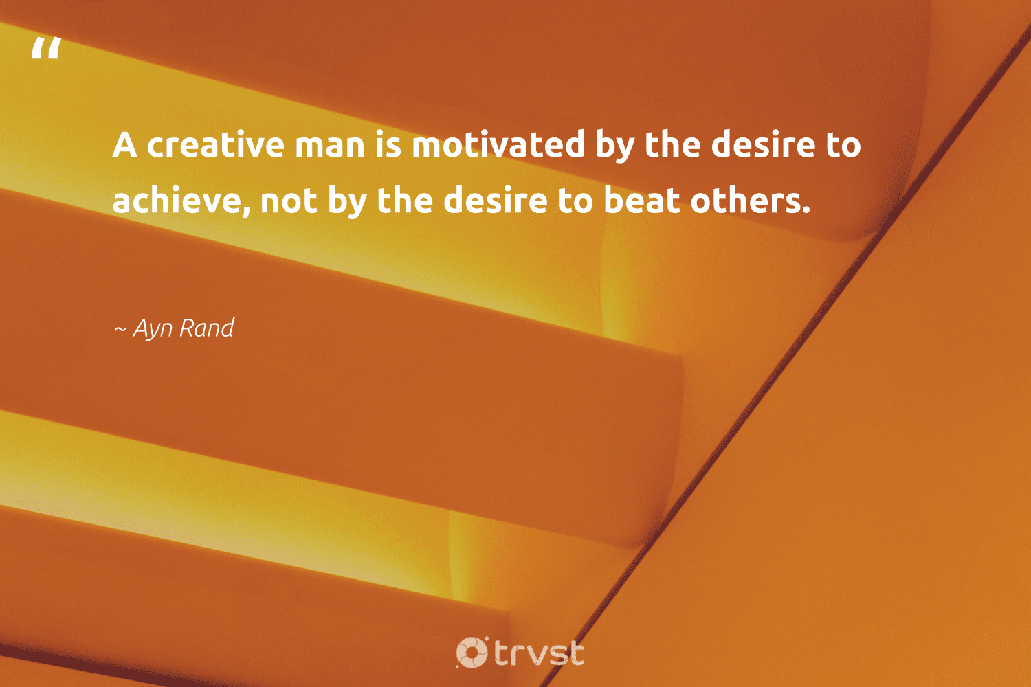 """""""A creative man is motivated by the desire to achieve, not by the desire to beat others.""""  - Ayn Rand #trvst #quotes #creativity #creative #futureofwork #softskills #changetheworld #sketchbook #nevergiveup #begreat #bethechange #designinspiration"""