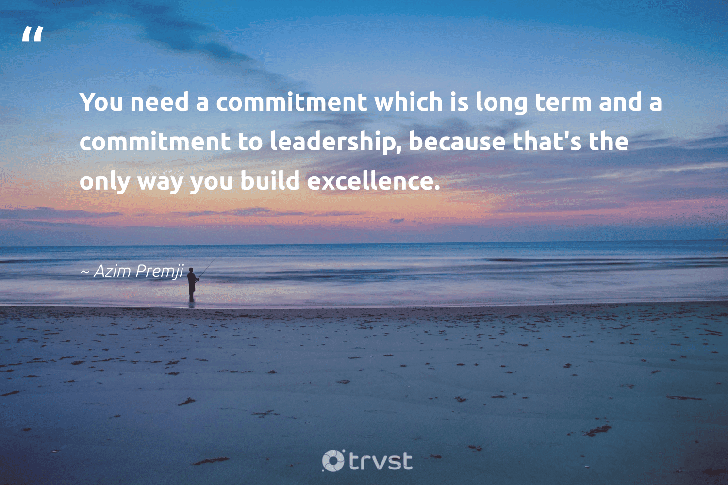 """""""You need a commitment which is long term and a commitment to leadership, because that's the only way you build excellence.""""  - Azim Premji #trvst #quotes #leadership #leadershipdevelopment #futureofwork #begreat #beinspired #leadershipskills #nevergiveup #softskills #dotherightthing #leadershipqualities"""
