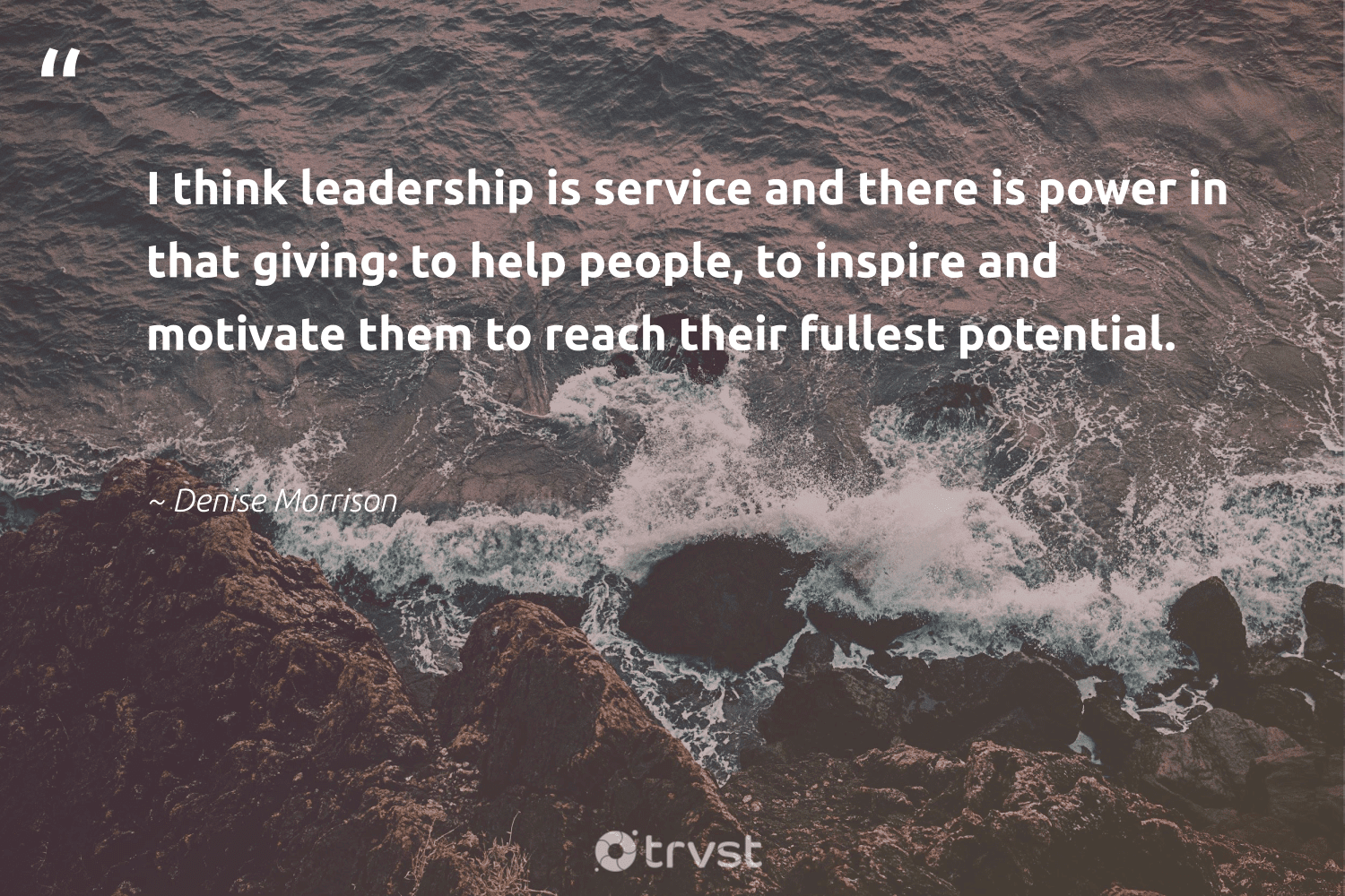 """""""I think leadership is service and there is power in that giving: to help people, to inspire and motivate them to reach their fullest potential.""""  - Denise Morrison #trvst #quotes #leadership #leadershipskills #nevergiveup #begreat #beinspired #leadershipdevelopment #futureofwork #softskills #dosomething #leadershipqualities"""