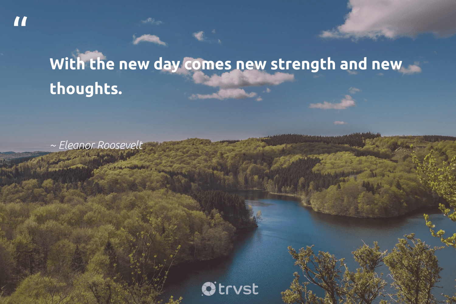 """""""With the new day comes new strength and new thoughts.""""  - Eleanor Roosevelt #trvst #quotes #softskills #socialimpact #nevergiveup #dogood #futureofwork #dotherightthing #begreat #takeaction #thinkgreen #planetearthfirst"""
