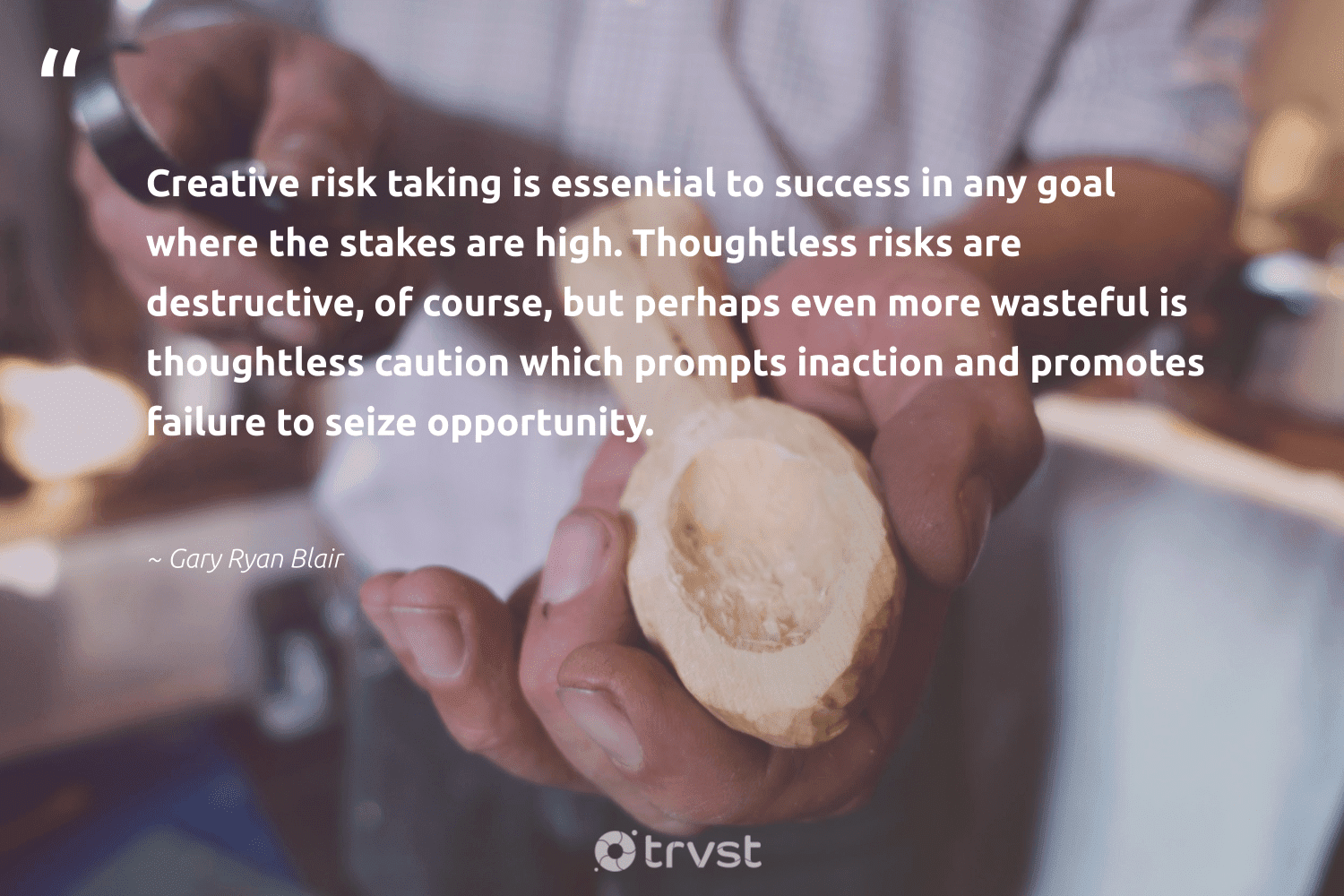 """""""Creative risk taking is essential to success in any goal where the stakes are high. Thoughtless risks are destructive, of course, but perhaps even more wasteful is thoughtless caution which prompts inaction and promotes failure to seize opportunity.""""  - Gary Ryan Blair #trvst #quotes #productivity #success #creative #mostwontiwill #begreat #futureofwork #bethechange #timemanagement #softskills #nevergiveup"""