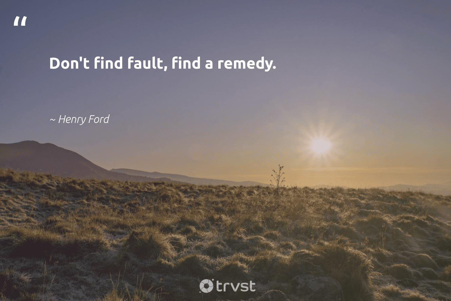"""""""Don't find fault, find a remedy.""""  - Henry Ford #trvst #quotes #nevergiveup #changetheworld #futureofwork #planetearthfirst #begreat #takeaction #softskills #beinspired #bethechange #dotherightthing"""