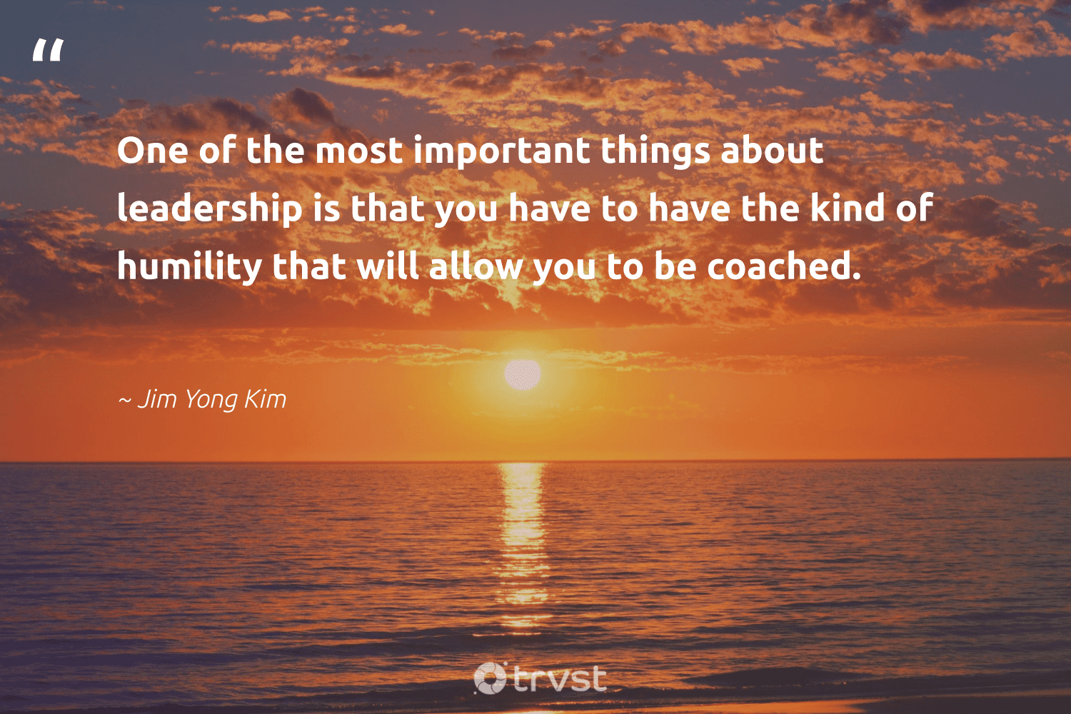"""""""One of the most important things about leadership is that you have to have the kind of humility that will allow you to be coached.""""  - Jim Yong Kim #trvst #quotes #leadership #leadershipdevelopment #futureofwork #begreat #bethechange #leadershipskills #nevergiveup #softskills #gogreen #leadershipqualities"""