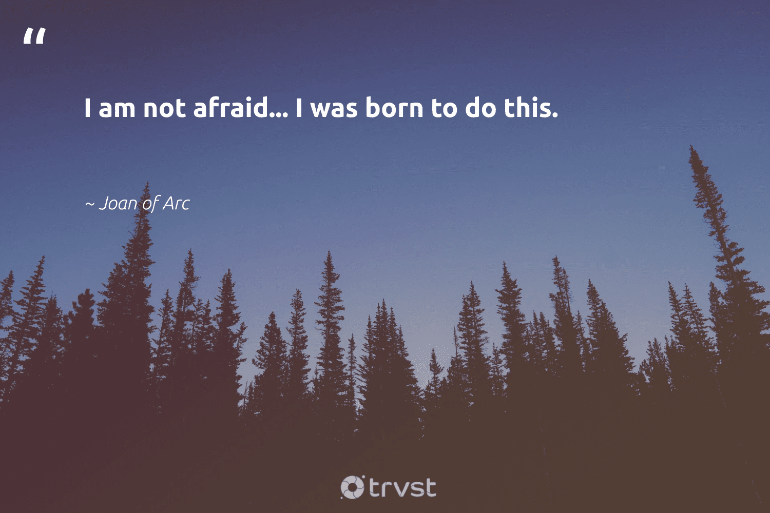 """""""I am not afraid... I was born to do this.""""  - Joan of Arc #trvst #quotes #nevergiveup #impact #begreat #socialimpact #futureofwork #collectiveaction #softskills #bethechange #thinkgreen #takeaction"""