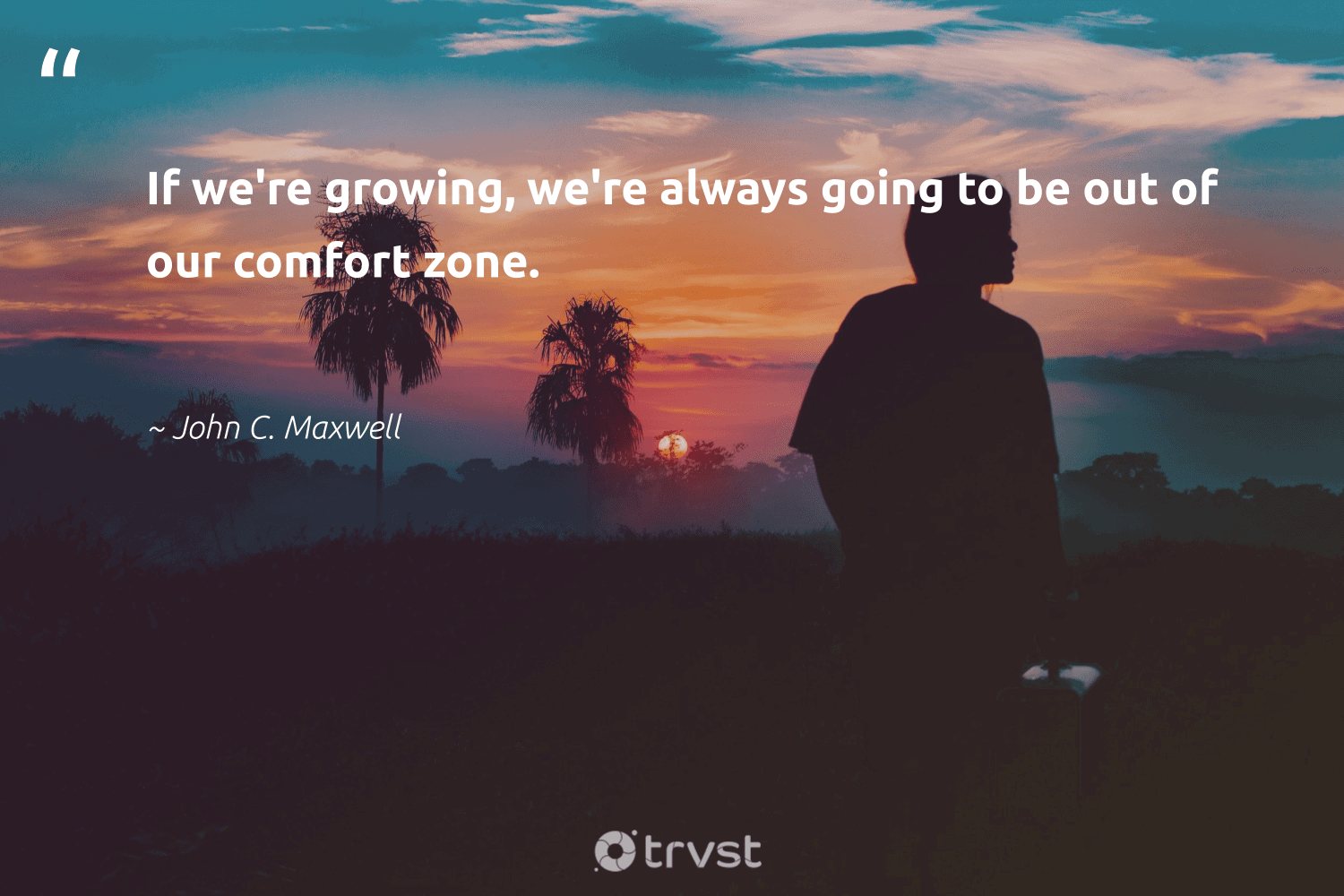 """""""If we're growing, we're always going to be out of our comfort zone. """"  - John C. Maxwell #trvst #quotes #softskills #changetheworld #futureofwork #thinkgreen #nevergiveup #bethechange #begreat #gogreen #dogood #socialimpact"""