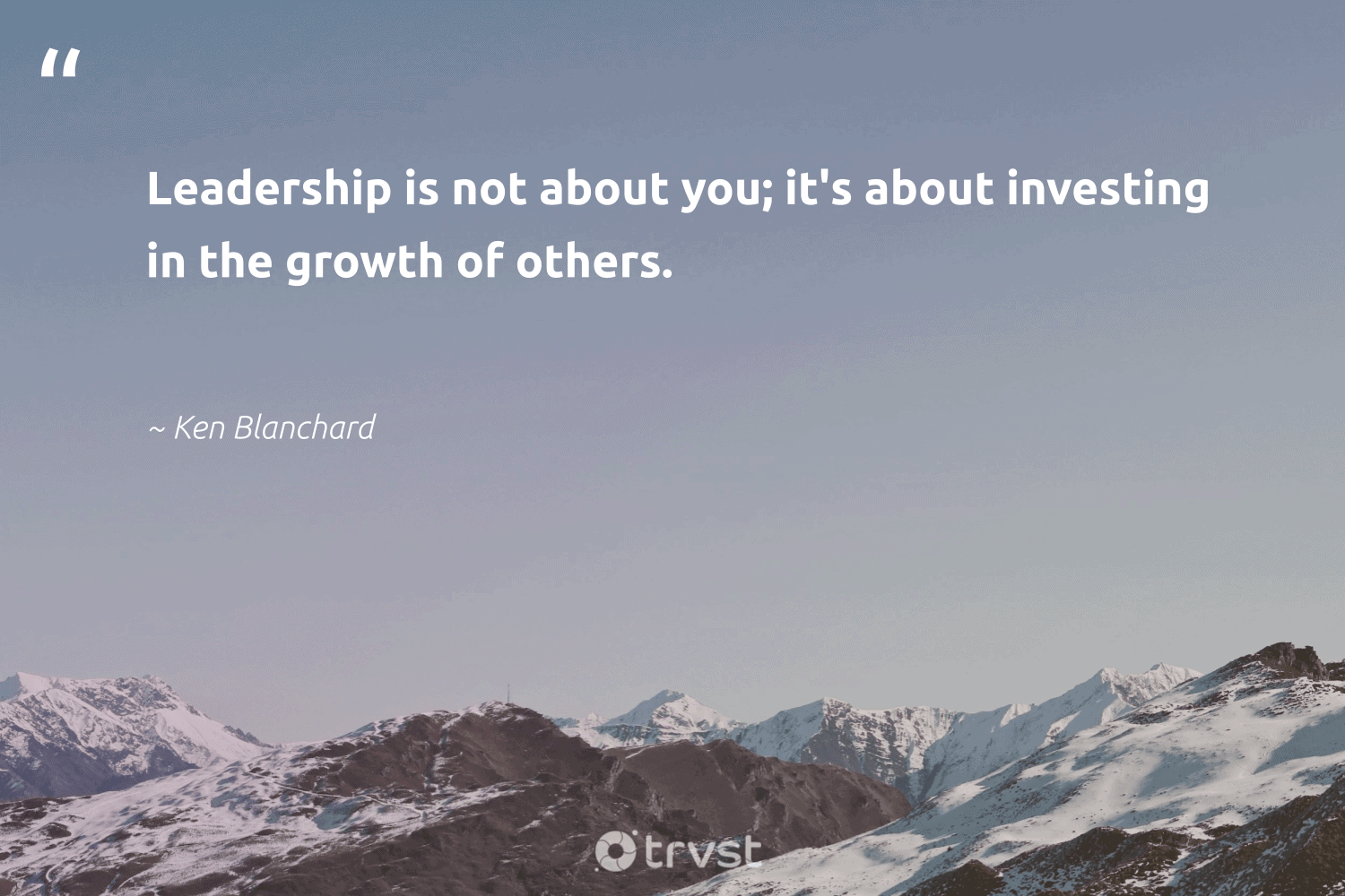 """""""Leadership is not about you; it's about investing in the growth of others.""""  - Ken Blanchard #trvst #quotes #leadership #leadershipqualities #futureofwork #begreat #thinkgreen #leadershipskills #nevergiveup #softskills #bethechange #leadershipdevelopment"""