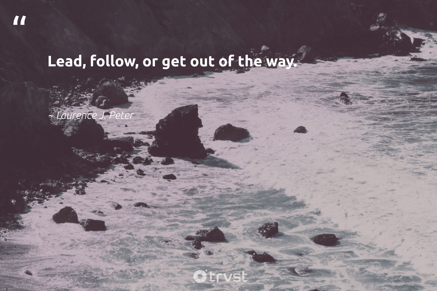 """""""Lead, follow, or get out of the way.""""  - Laurence J. Peter #trvst #quotes #softskills #changetheworld #nevergiveup #bethechange #futureofwork #impact #begreat #dogood #dotherightthing #ecoconscious"""