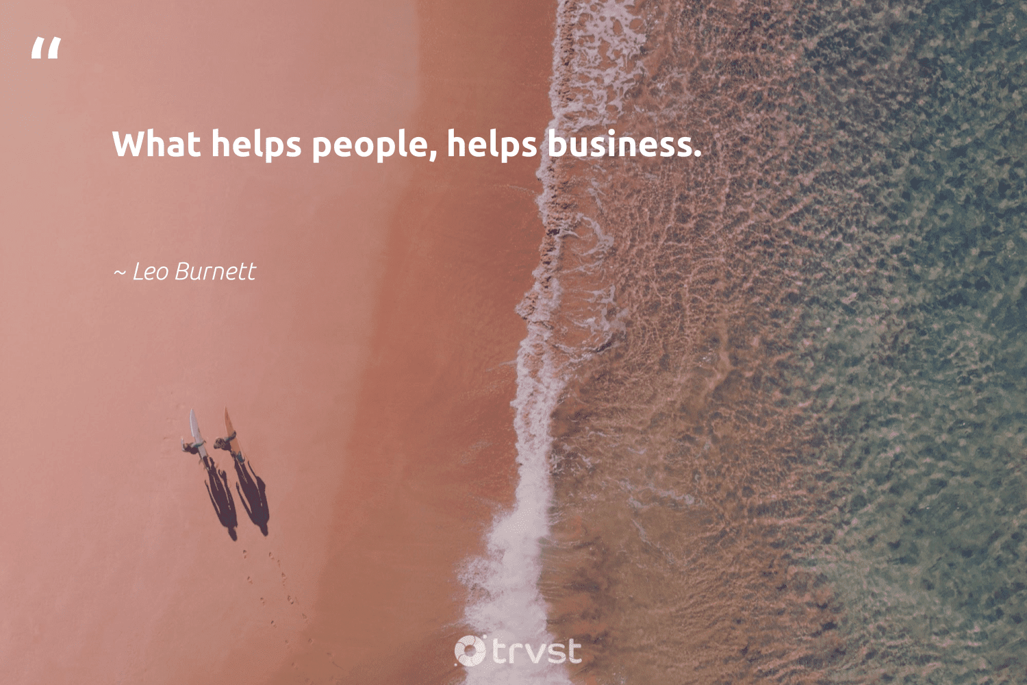 """""""What helps people, helps business.""""  - Leo Burnett #trvst #quotes #futureofwork #thinkgreen #softskills #takeaction #nevergiveup #socialchange #begreat #collectiveaction #planetearthfirst #socialimpact"""