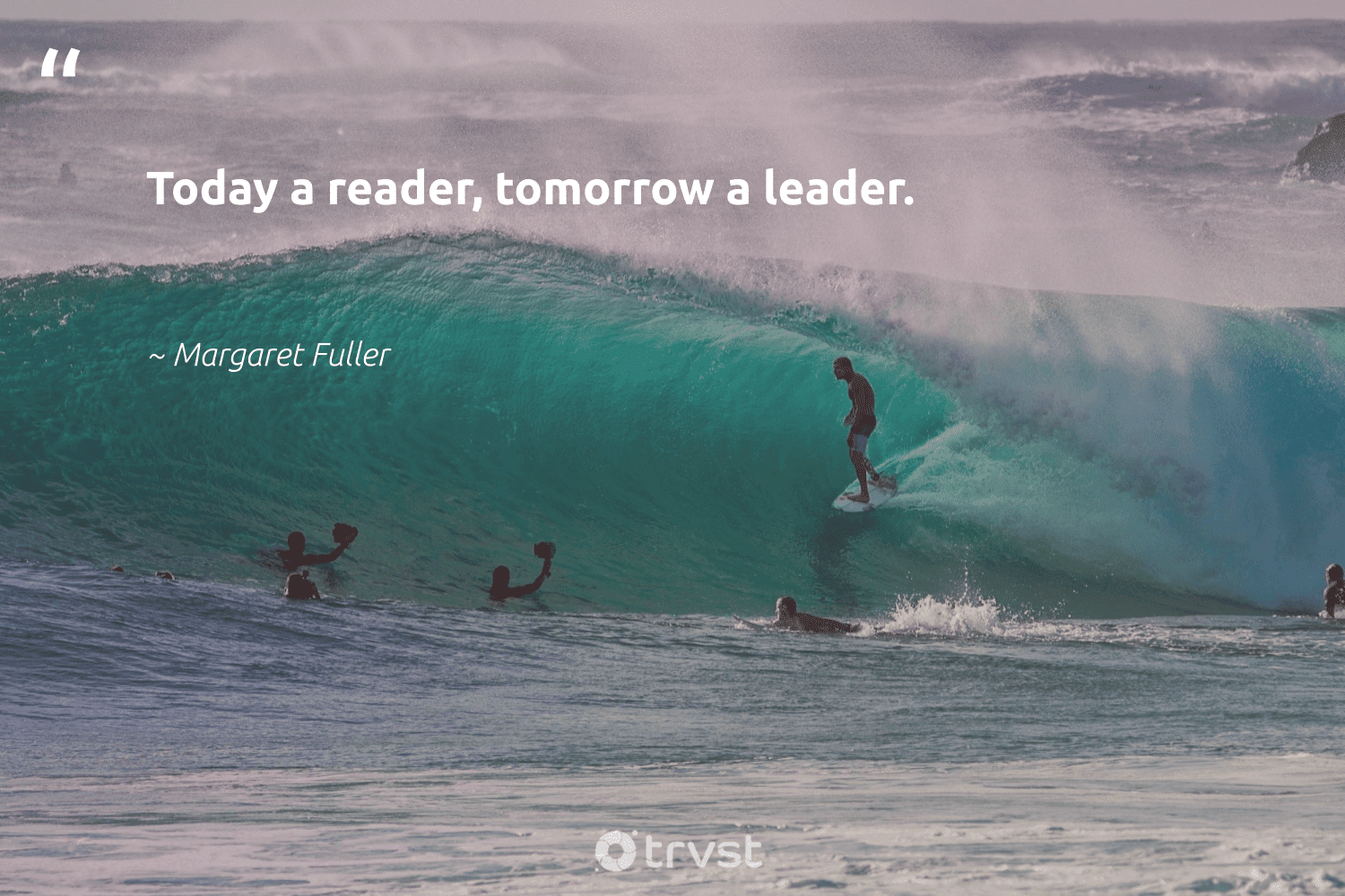 """""""Today a reader, tomorrow a leader.""""  - Margaret Fuller #trvst #quotes #begreat #changetheworld #futureofwork #thinkgreen #softskills #dotherightthing #nevergiveup #bethechange #dogood #impact"""