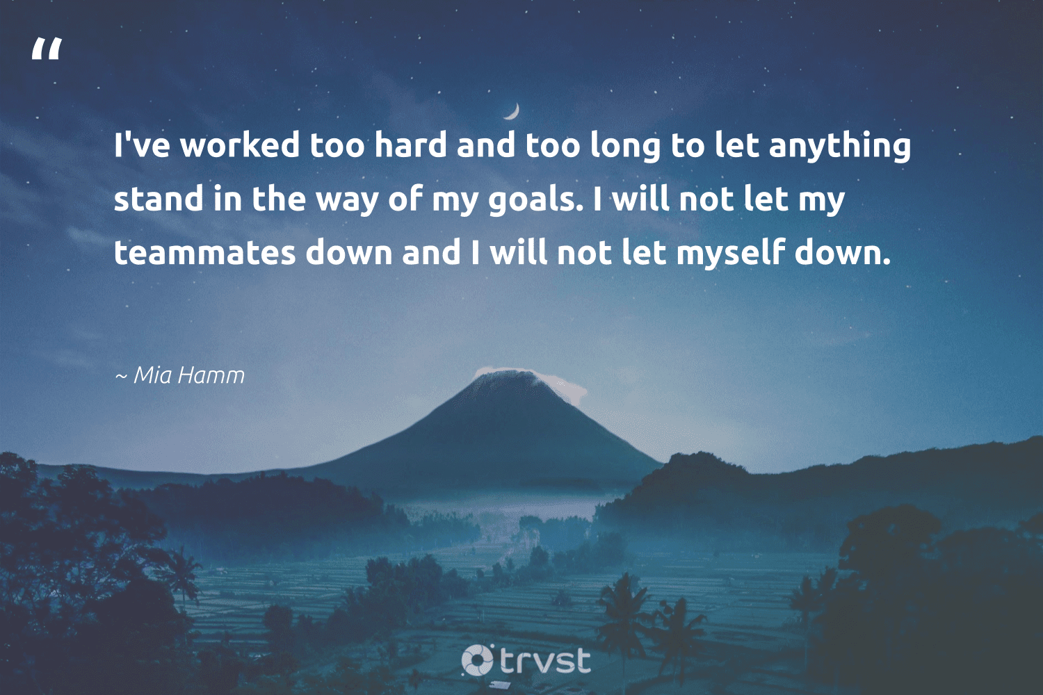 """""""I've worked too hard and too long to let anything stand in the way of my goals. I will not let my teammates down and I will not let myself down.""""  - Mia Hamm #trvst #quotes #goals #mindfulness #futureofwork #mindset #gogreen #creativemindset #nevergiveup #togetherwecan #socialchange #motivation"""
