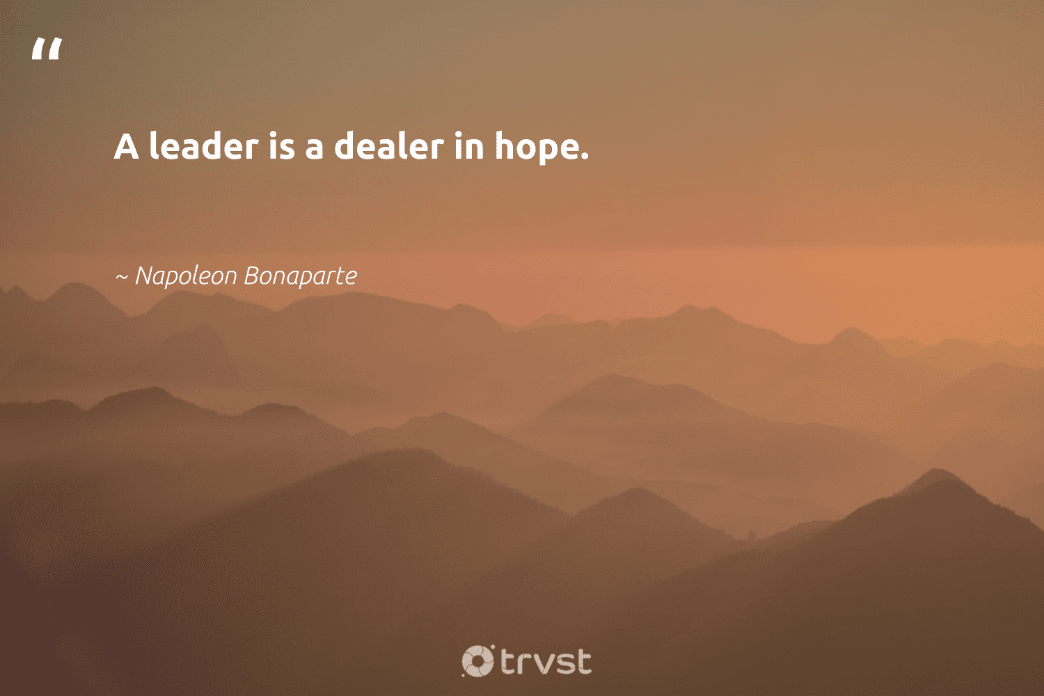 """""""A leader is a dealer in hope.""""  - Napoleon Bonaparte #trvst #quotes #hope #begreat #gogreen #softskills #beinspired #nevergiveup #collectiveaction #futureofwork #bethechange #thinkgreen"""