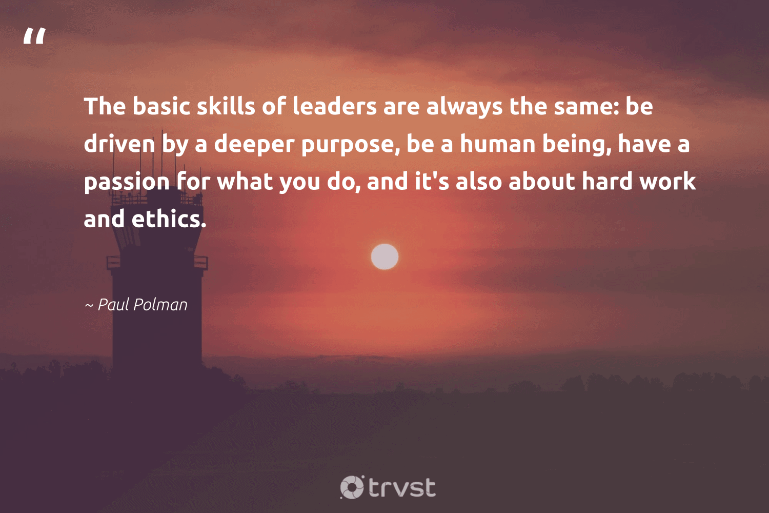 """""""The basic skills of leaders are always the same: be driven by a deeper purpose, be a human being, have a passion for what you do, and it's also about hard work and ethics.""""  - Paul Polman #trvst #quotes #passion #purpose #purposedriven #futureofwork #mindset #takeaction #findpurpose #nevergiveup #togetherwecan #bethechange"""