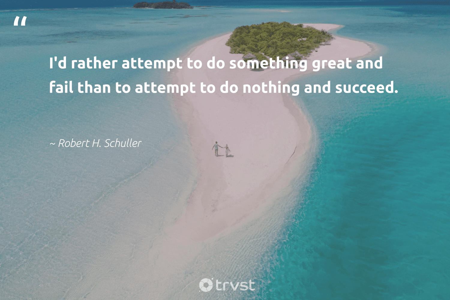 """""""I'd rather attempt to do something great and fail than to attempt to do nothing and succeed.""""  - Robert H. Schuller #trvst #quotes #dosomething #begreat #impact #futureofwork #collectiveaction #softskills #bethechange #nevergiveup #takeaction #changetheworld"""