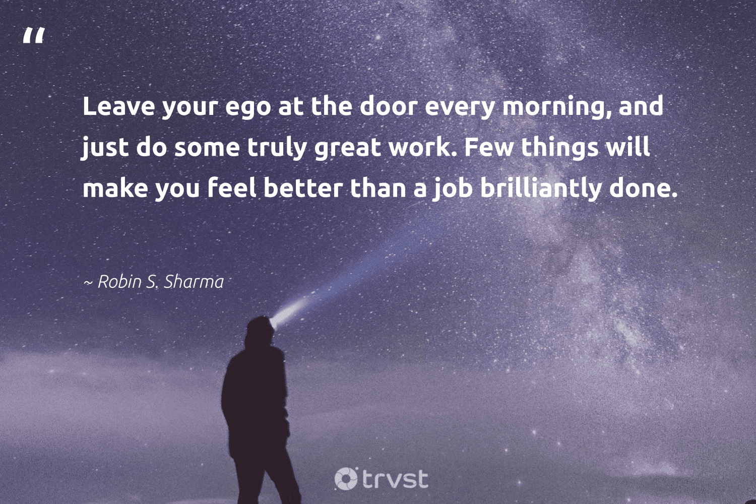 """""""Leave your ego at the door every morning, and just do some truly great work. Few things will make you feel better than a job brilliantly done.""""  - Robin S. Sharma #trvst #quotes #nevergiveup #socialchange #softskills #impact #futureofwork #thinkgreen #begreat #bethechange #dosomething #beinspired"""
