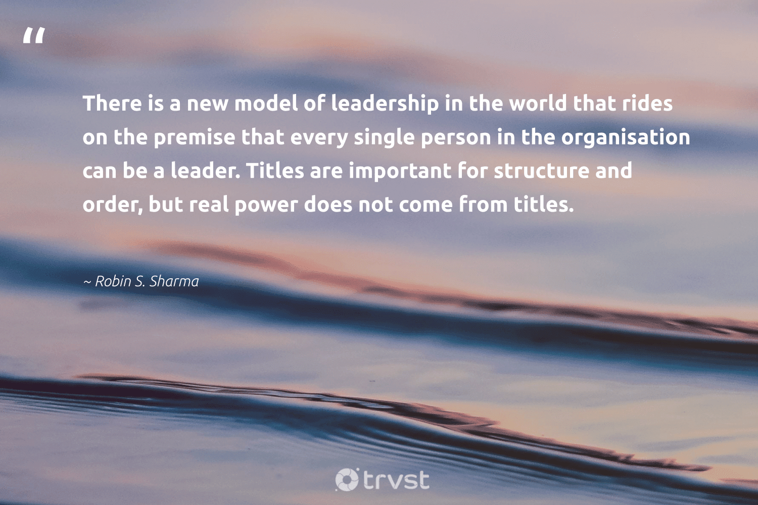 """""""There is a new model of leadership in the world that rides on the premise that every single person in the organisation can be a leader. Titles are important for structure and order, but real power does not come from titles.""""  - Robin S. Sharma #trvst #quotes #leadership #leadershipskills #begreat #softskills #ecoconscious #leadershipdevelopment #futureofwork #nevergiveup #dotherightthing #leadershipqualities"""