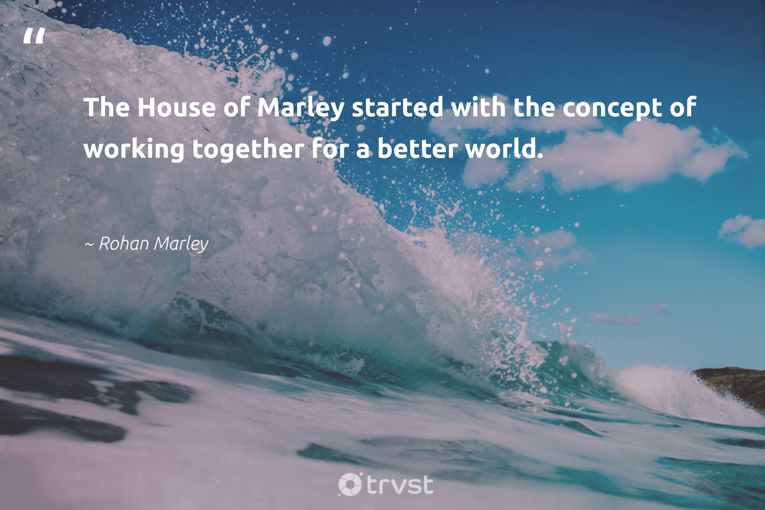"""""""The House of Marley started with the concept of working together for a better world.""""  - Rohan Marley #trvst #quotes #workingtogether #nevergiveup #planetearthfirst #begreat #dogood #futureofwork #beinspired #softskills #changetheworld #dosomething"""