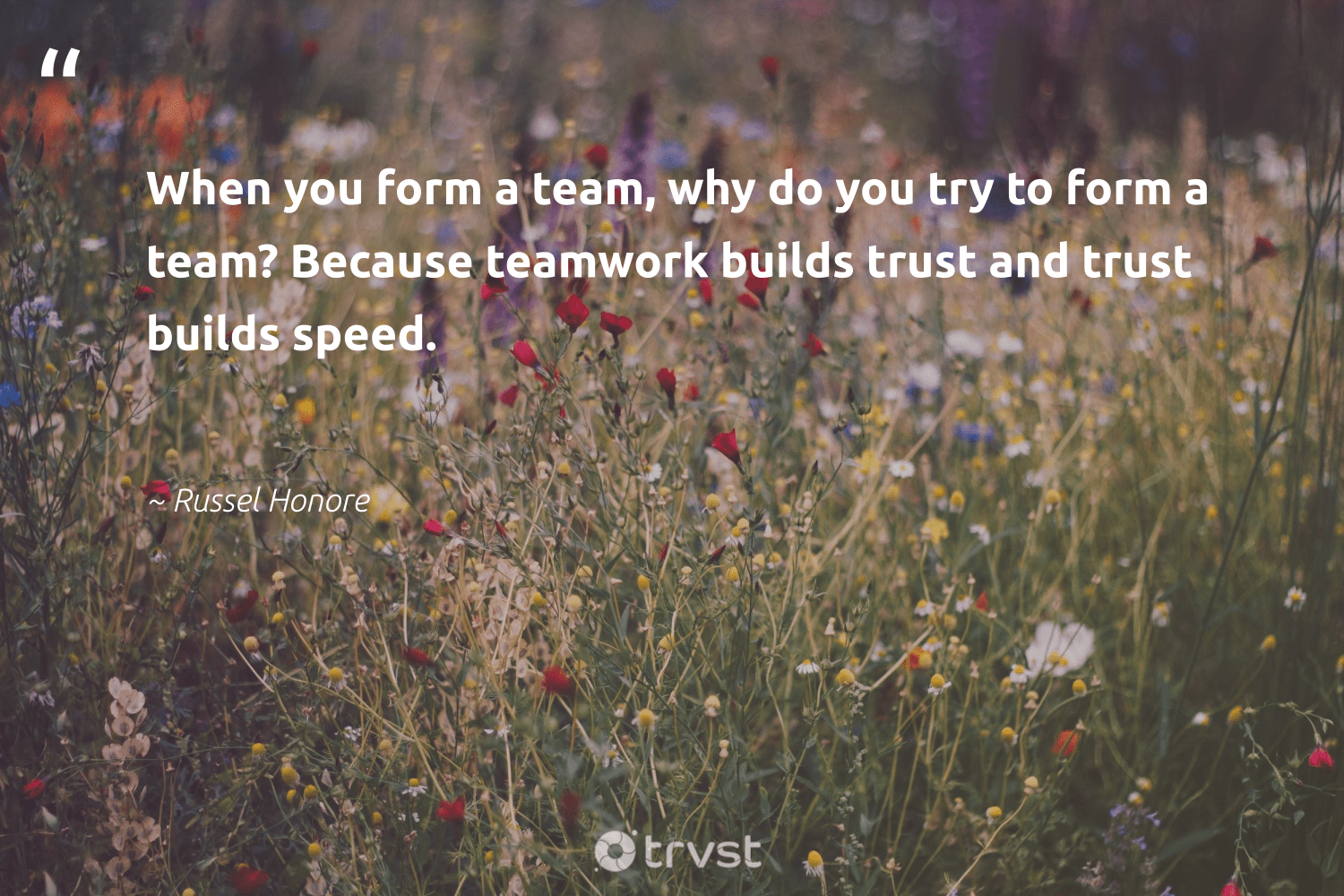 """""""When you form a team, why do you try to form a team? Because teamwork builds trust and trust builds speed.""""  - Russel Honore #trvst #quotes #softskills #collectiveaction #nevergiveup #dogood #futureofwork #planetearthfirst #begreat #dotherightthing #dosomething #socialimpact"""