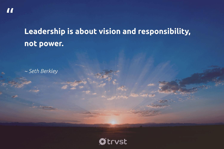 """Leadership is about vision and responsibility, not power.""  - Seth Berkley #trvst #quotes #leadership #leadershipskills #nevergiveup #futureofwork #dogood #leadershipdevelopment #softskills #begreat #socialimpact #leadershipqualities"