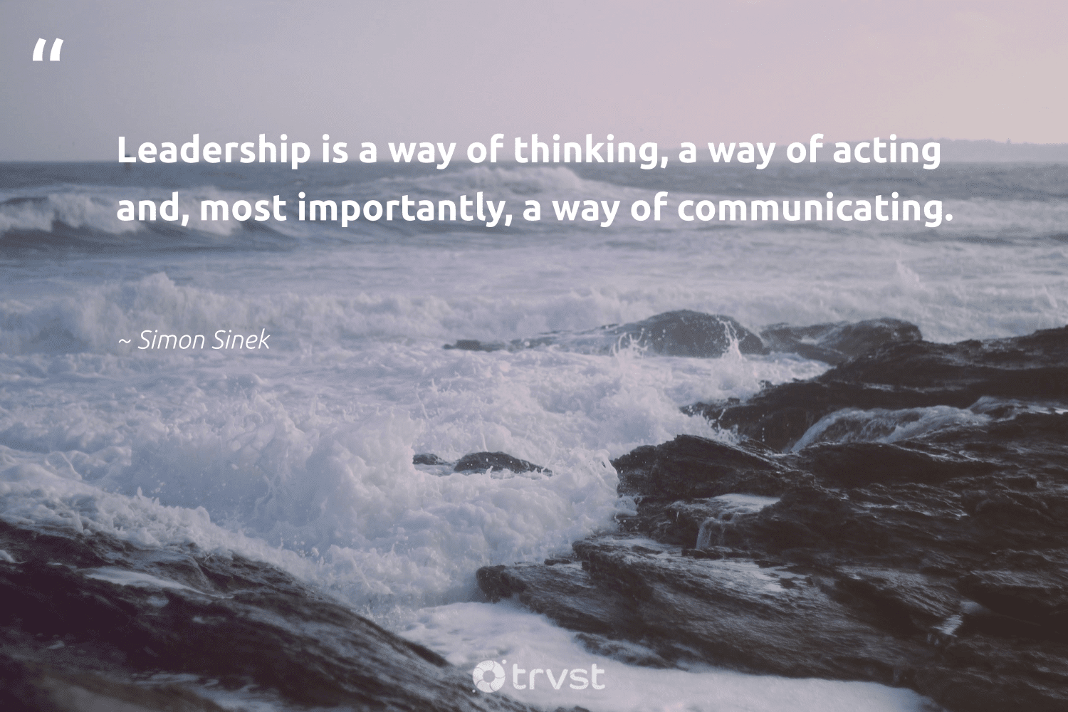 """""""Leadership is a way of thinking, a way of acting and, most importantly, a way of communicating.""""  - Simon Sinek #trvst #quotes #leadership #leadershipdevelopment #begreat #nevergiveup #dotherightthing #leadershipskills #softskills #futureofwork #beinspired #leadershipqualities"""