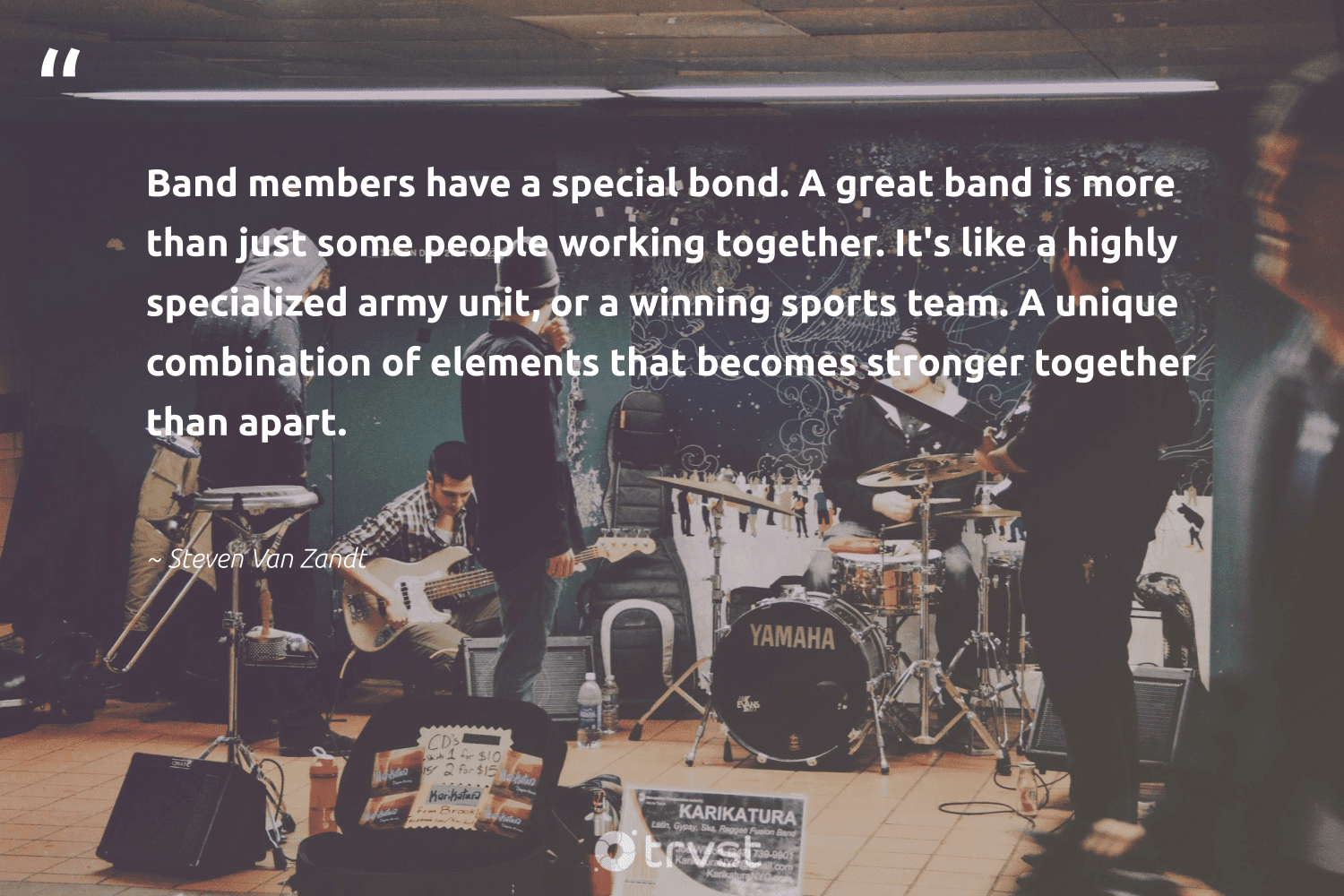 """""""Band members have a special bond. A great band is more than just some people working together. It's like a highly specialized army unit, or a winning sports team. A unique combination of elements that becomes stronger together than apart.""""  - Steven Van Zandt #trvst #quotes #workingtogether #begreat #dotherightthing #softskills #socialimpact #nevergiveup #bethechange #futureofwork #changetheworld #gogreen"""