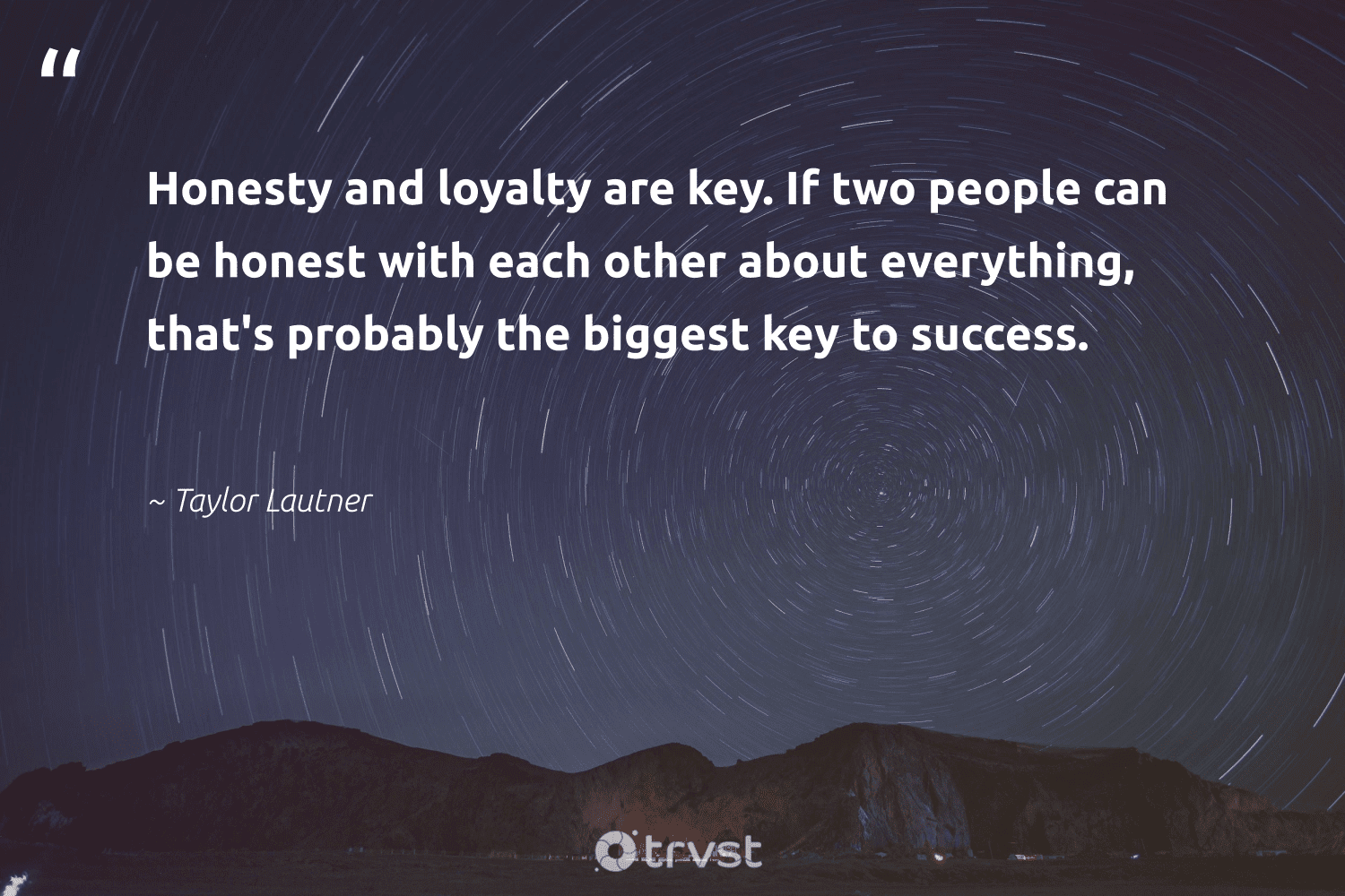 """""""Honesty and loyalty are key. If two people can be honest with each other about everything, that's probably the biggest key to success.""""  - Taylor Lautner #trvst #quotes #success #motivation #successtips #futureofwork #ecoconscious #productive #acheivement #nevergiveup #gogreen #mostwontiwill"""