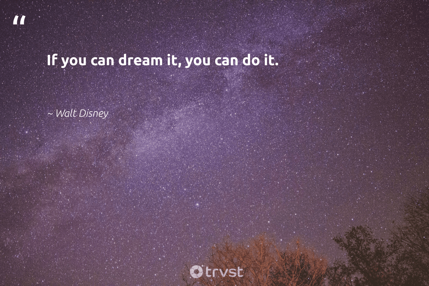 """""""If you can dream it, you can do it.""""  - Walt Disney #trvst #quotes #nevergiveup #impact #softskills #bethechange #begreat #takeaction #futureofwork #beinspired #collectiveaction #thinkgreen"""
