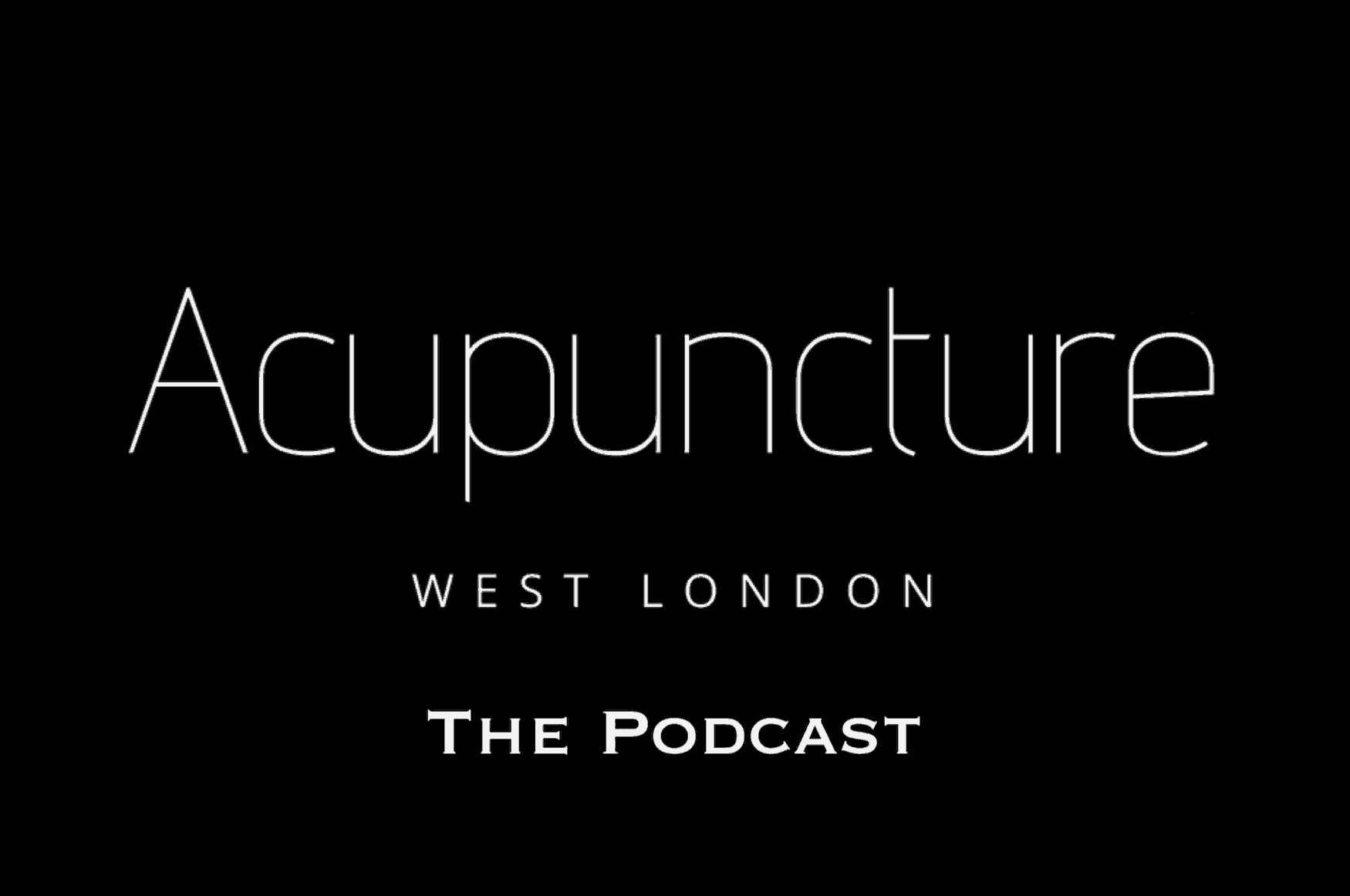 Acupuncture West London – The Podcast