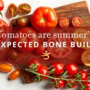 Bone builder and tomatoes
