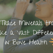3 trace minerals that make a vast difference in bone health