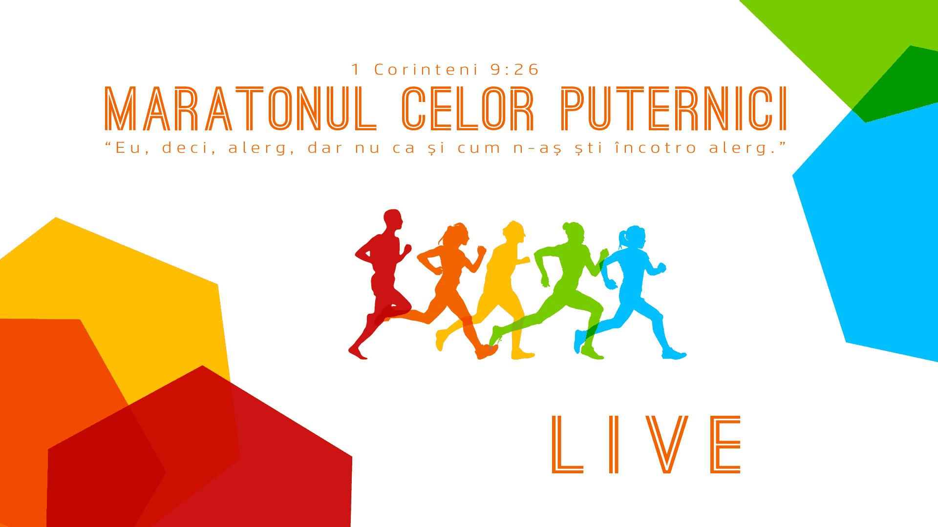 Maratonul celor puternici LIVE
