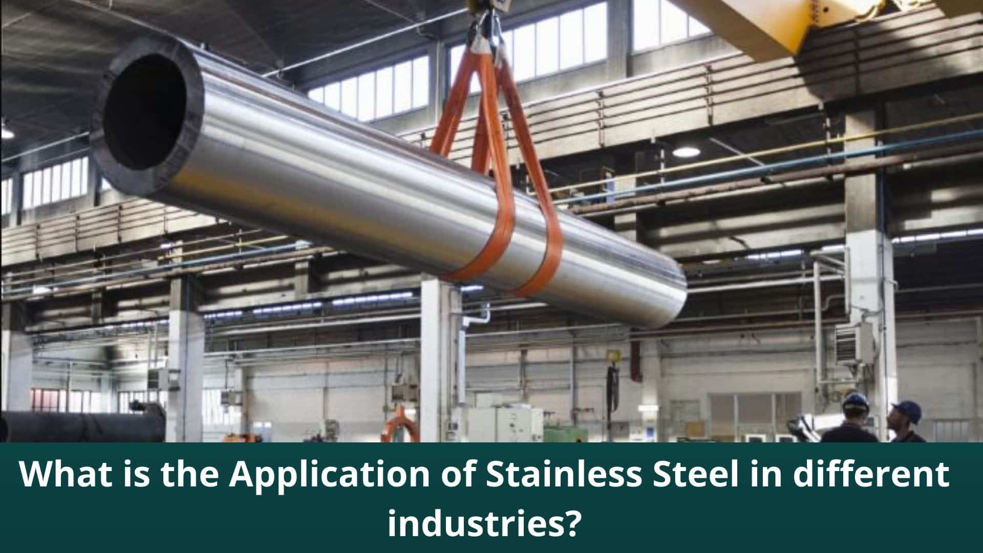 What is the Application of Stainless Steel in different industries_